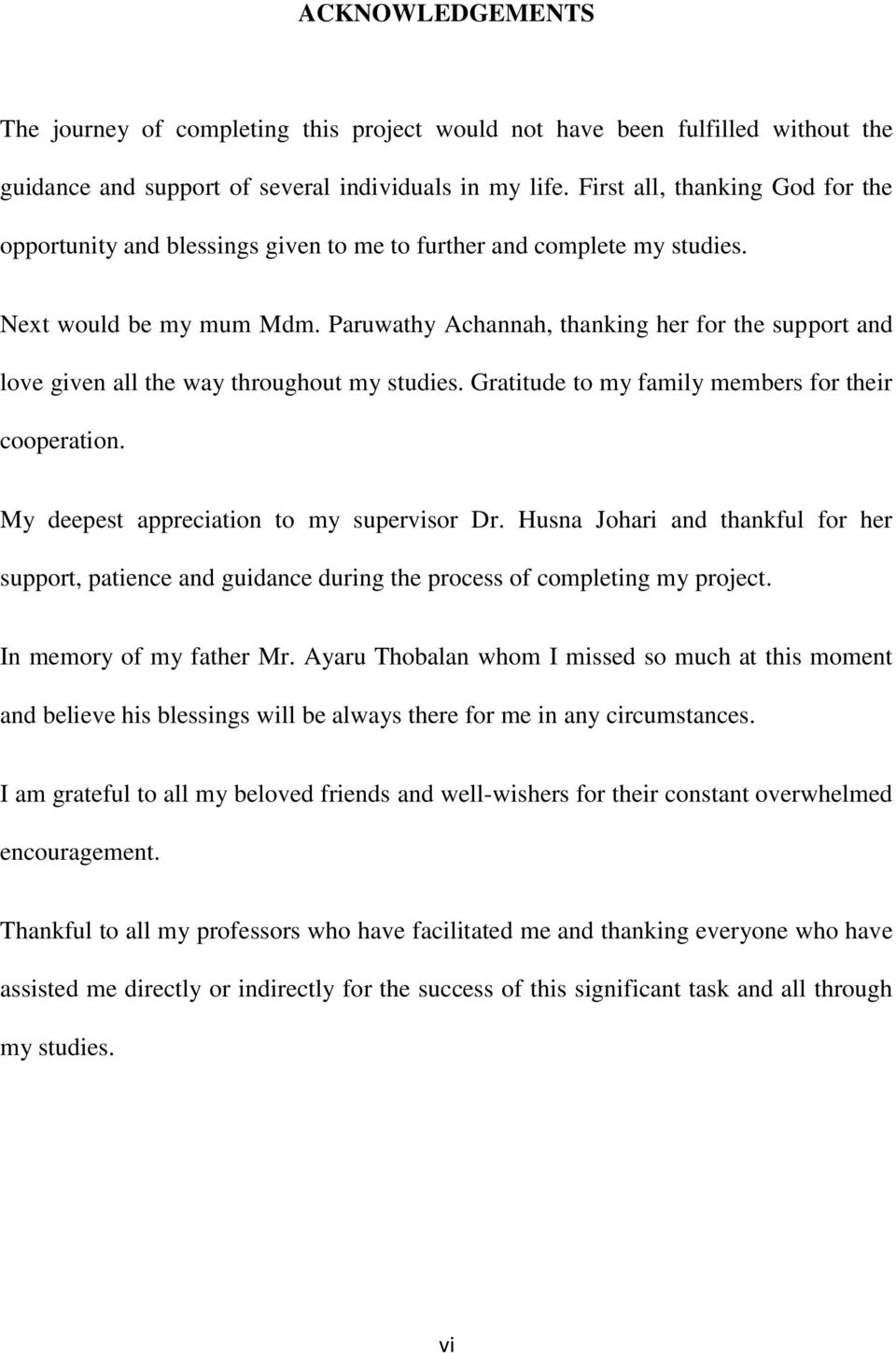 Paruwathy Achannah, thanking her for the support and love given all the way throughout my studies. Gratitude to my family members for their cooperation. My deepest appreciation to my supervisor Dr.