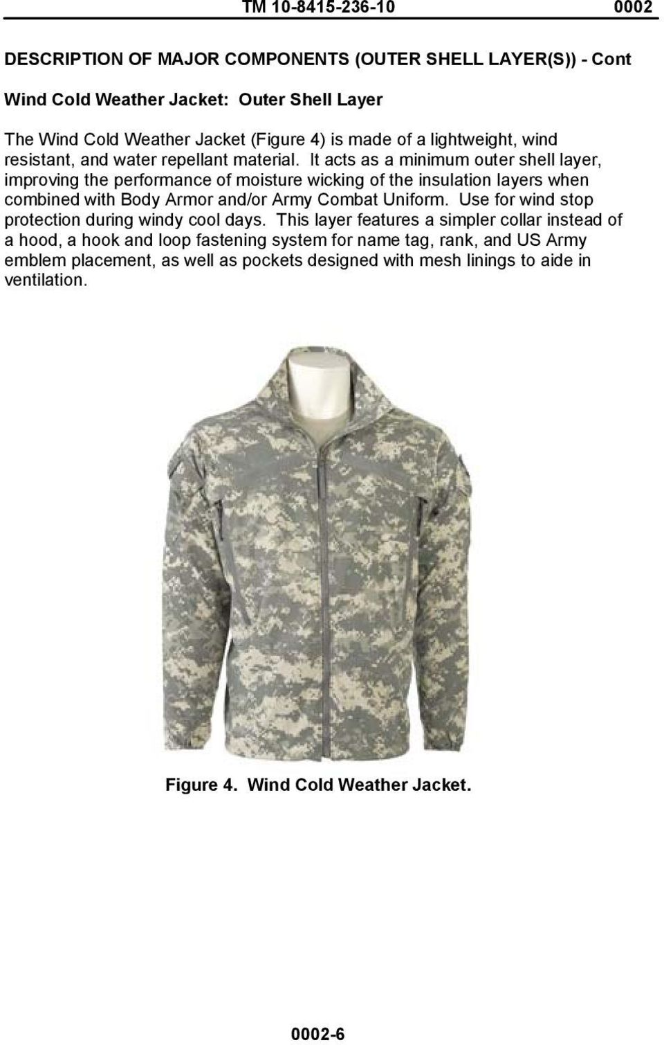It acts as a minimum outer shell layer, improving the performance of moisture wicking of the insulation layers when combined with Body Armor and/or Army Combat Uniform.