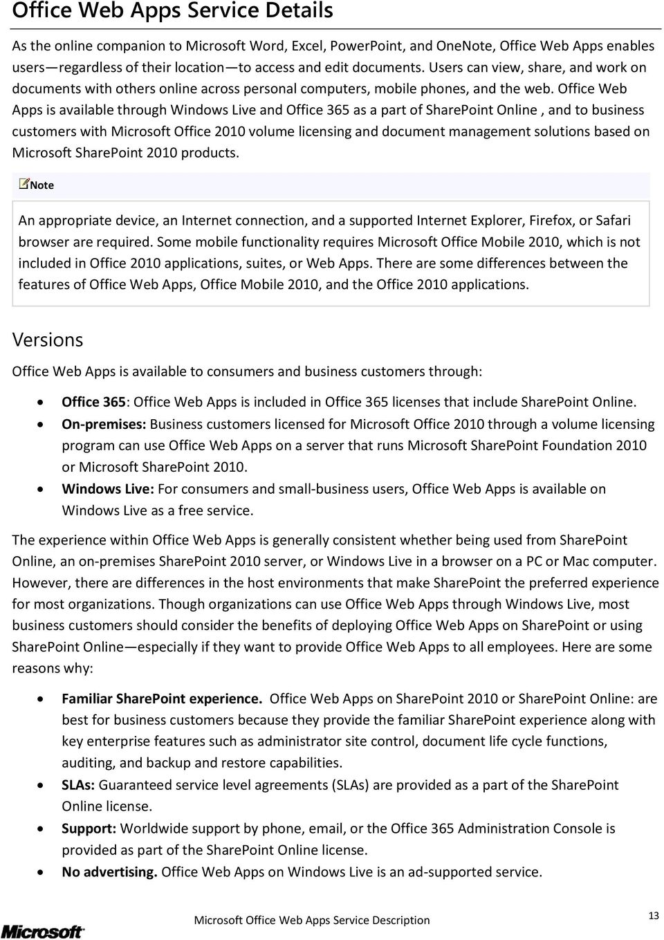 Office Web Apps is available through Windows Live and Office 365 as a part of SharePoint Online, and to business customers with Microsoft Office 2010 volume licensing and document management