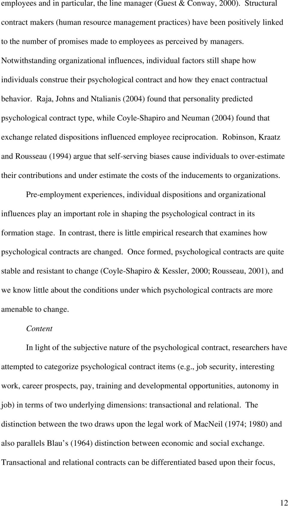 Notwithstanding organizational influences, individual factors still shape how individuals construe their psychological contract and how they enact contractual behavior.