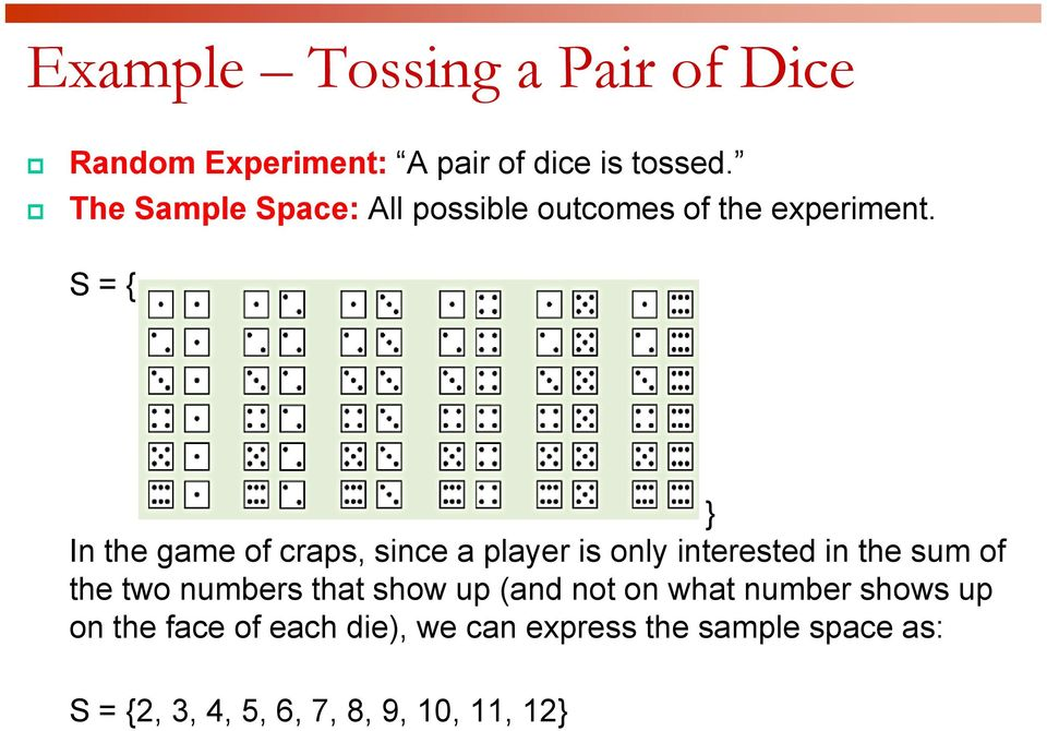 S = { } In the game of craps, since a player is only interested in the sum of the two numbers