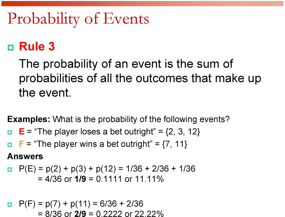 E = The player loses a bet outright = {2, 3, 12} F = The player wins a bet outright = {7, 11} Answers P(E) =