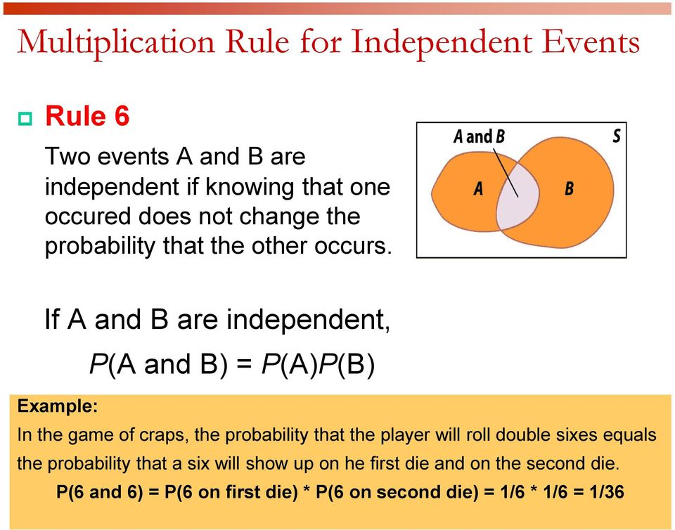 If A and B are independent, P(A and B) = P(A)P(B) Example: In the game of craps, the probability that the player