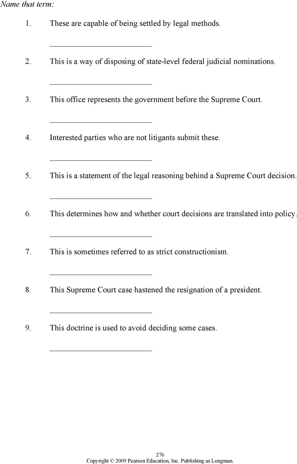 This is a statement of the legal reasoning behind a Supreme Court decision. 6. This determines how and whether court decisions are translated into policy.