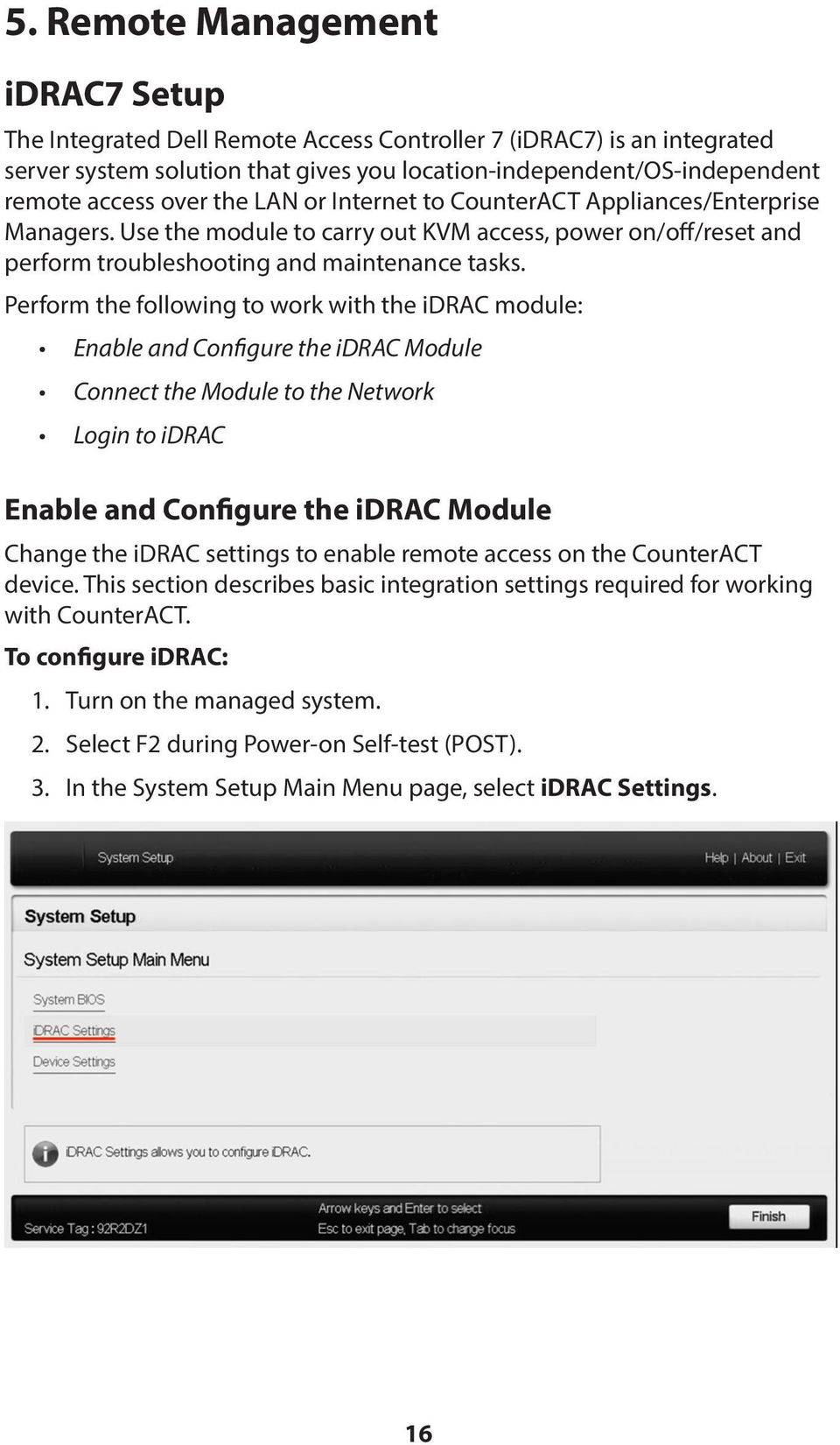 Perform the following to work with the idrac module: Enable and Configure the idrac Module Connect the Module to the Network Login to idrac Enable and Configure the idrac Module Change the idrac
