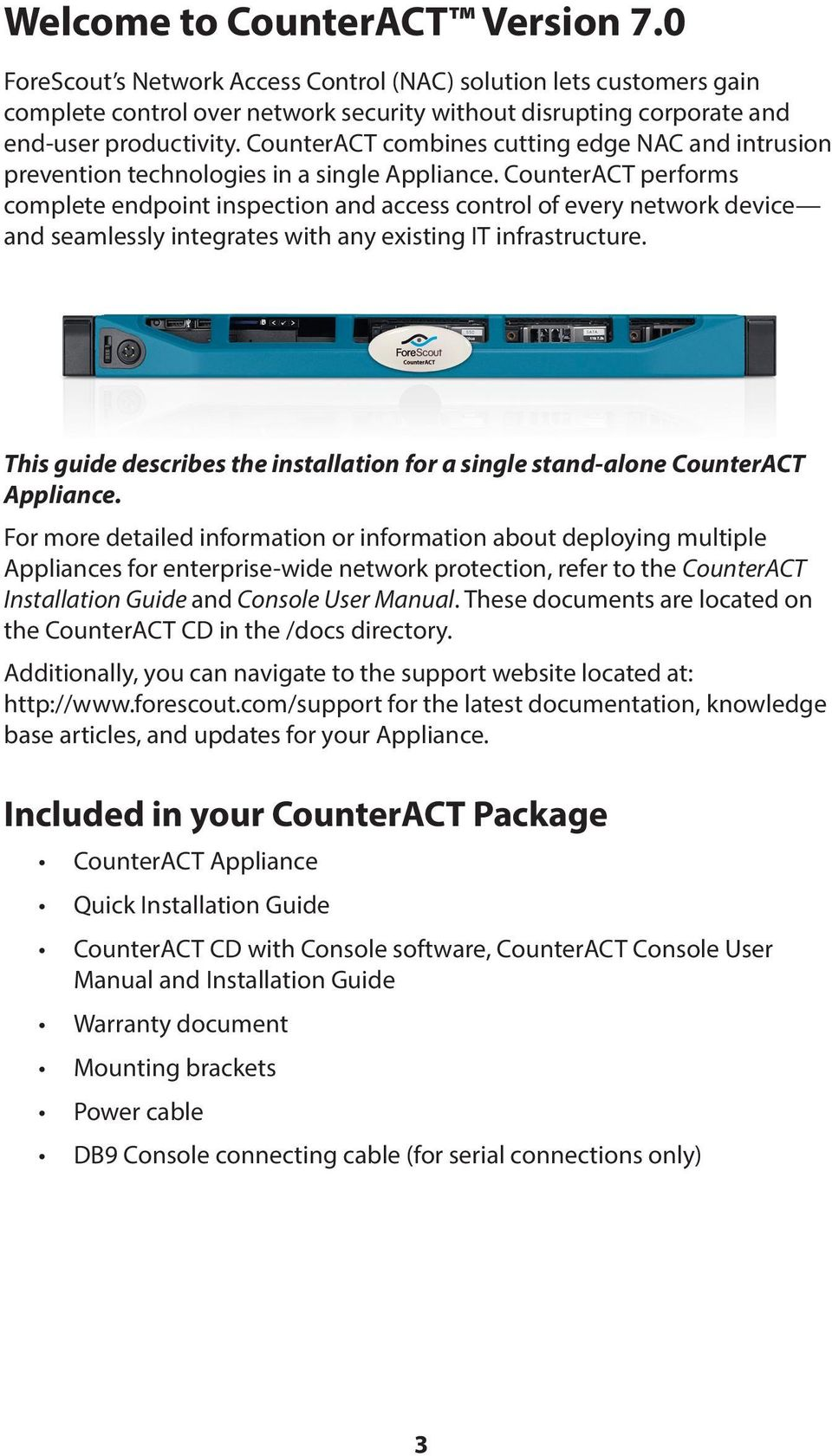 CounterACT performs complete endpoint inspection and access control of every network device and seamlessly integrates with any existing IT infrastructure.