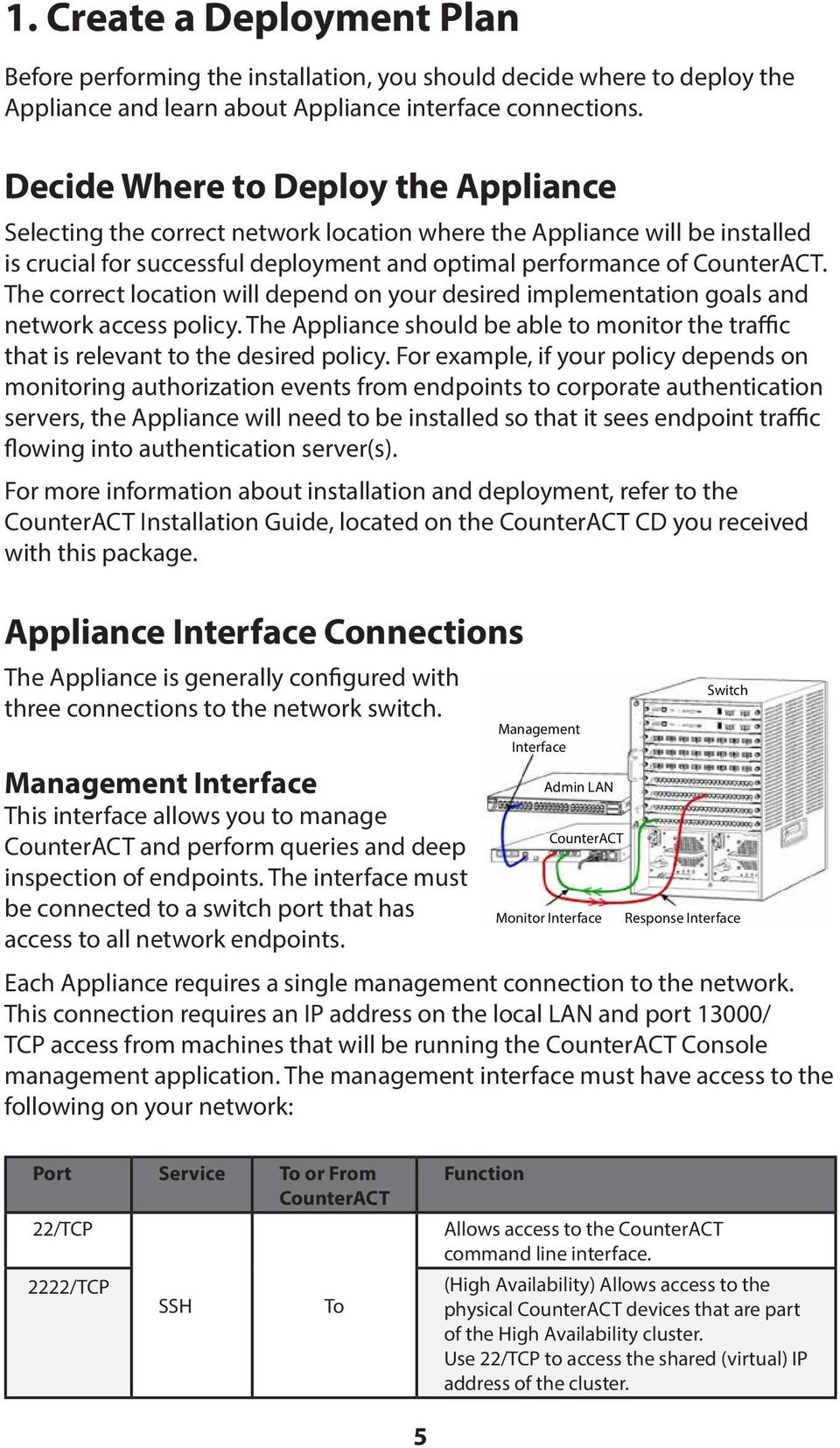 The correct location will depend on your desired implementation goals and network access policy. The Appliance should be able to monitor the traffic that is relevant to the desired policy.
