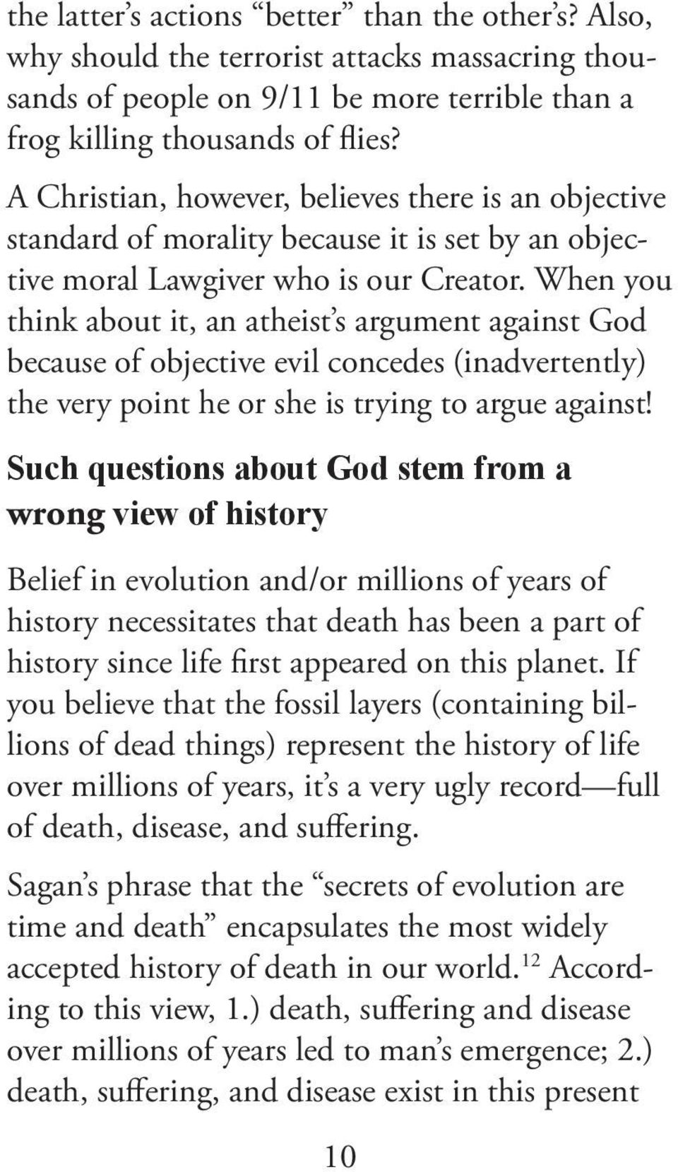 When you think about it, an atheist s argument against God because of objective evil concedes (inadvertently) the very point he or she is trying to argue against!