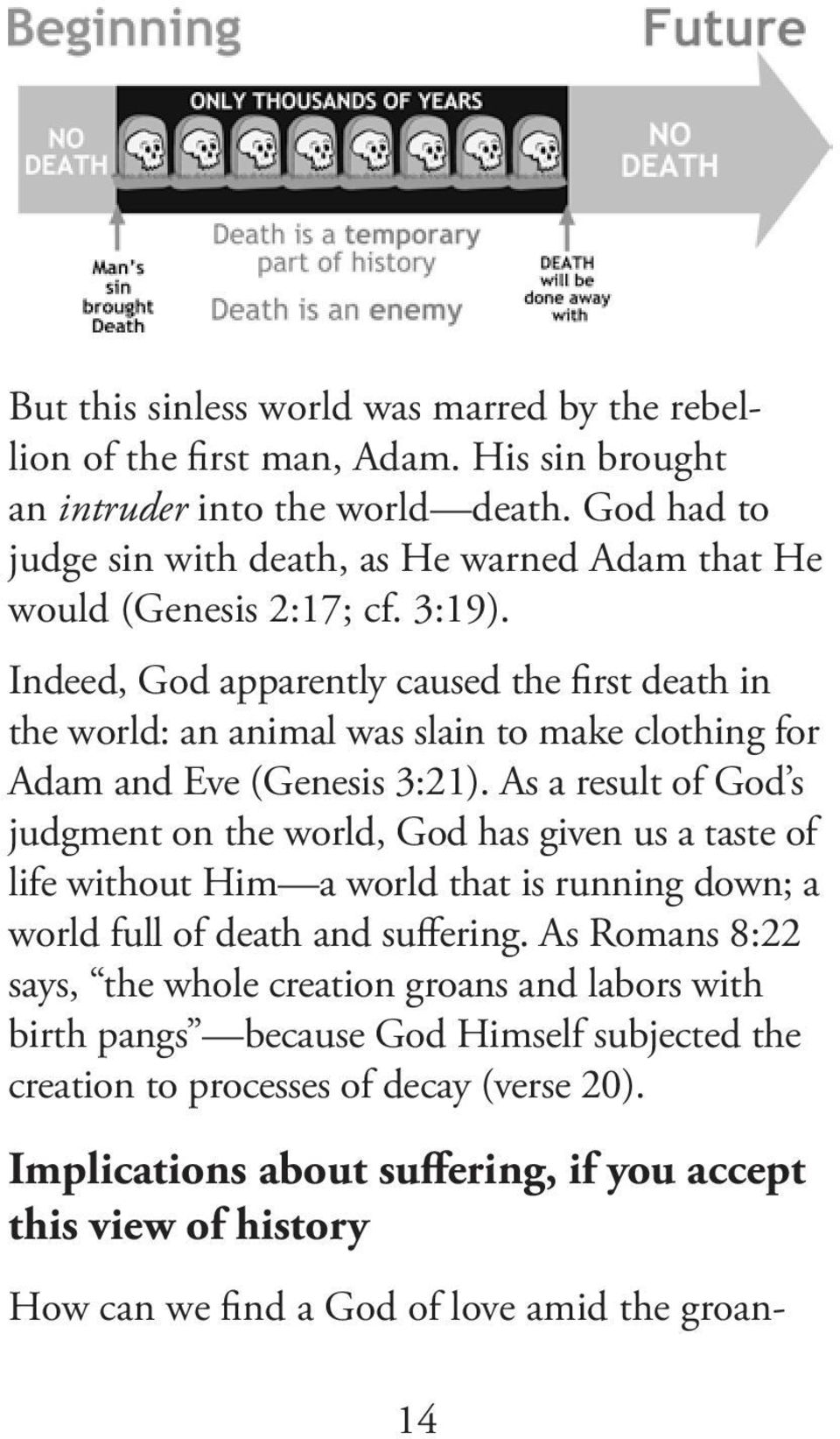 Indeed, God apparently caused the first death in the world: an animal was slain to make clothing for Adam and Eve (Genesis 3:21).