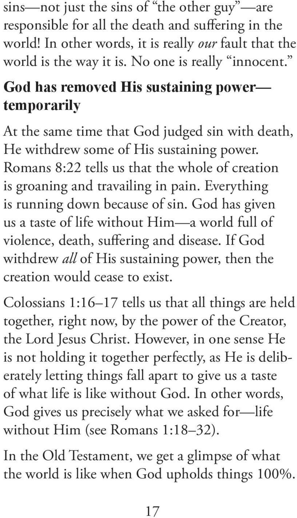 Romans 8:22 tells us that the whole of creation is groaning and travailing in pain. Everything is running down because of sin.