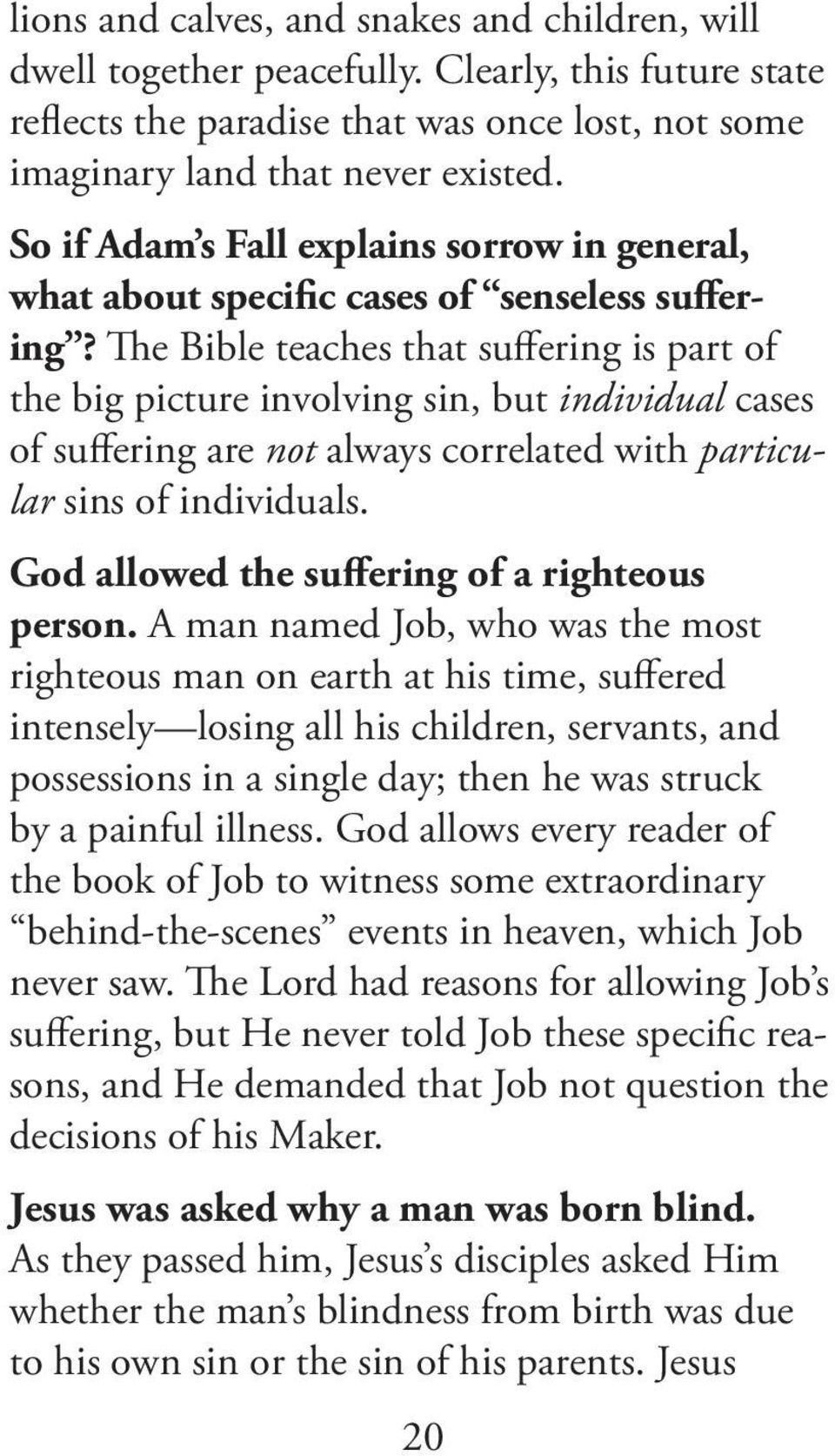 The Bible teaches that suffering is part of the big picture involving sin, but individual cases of suffering are not always correlated with particular sins of individuals.