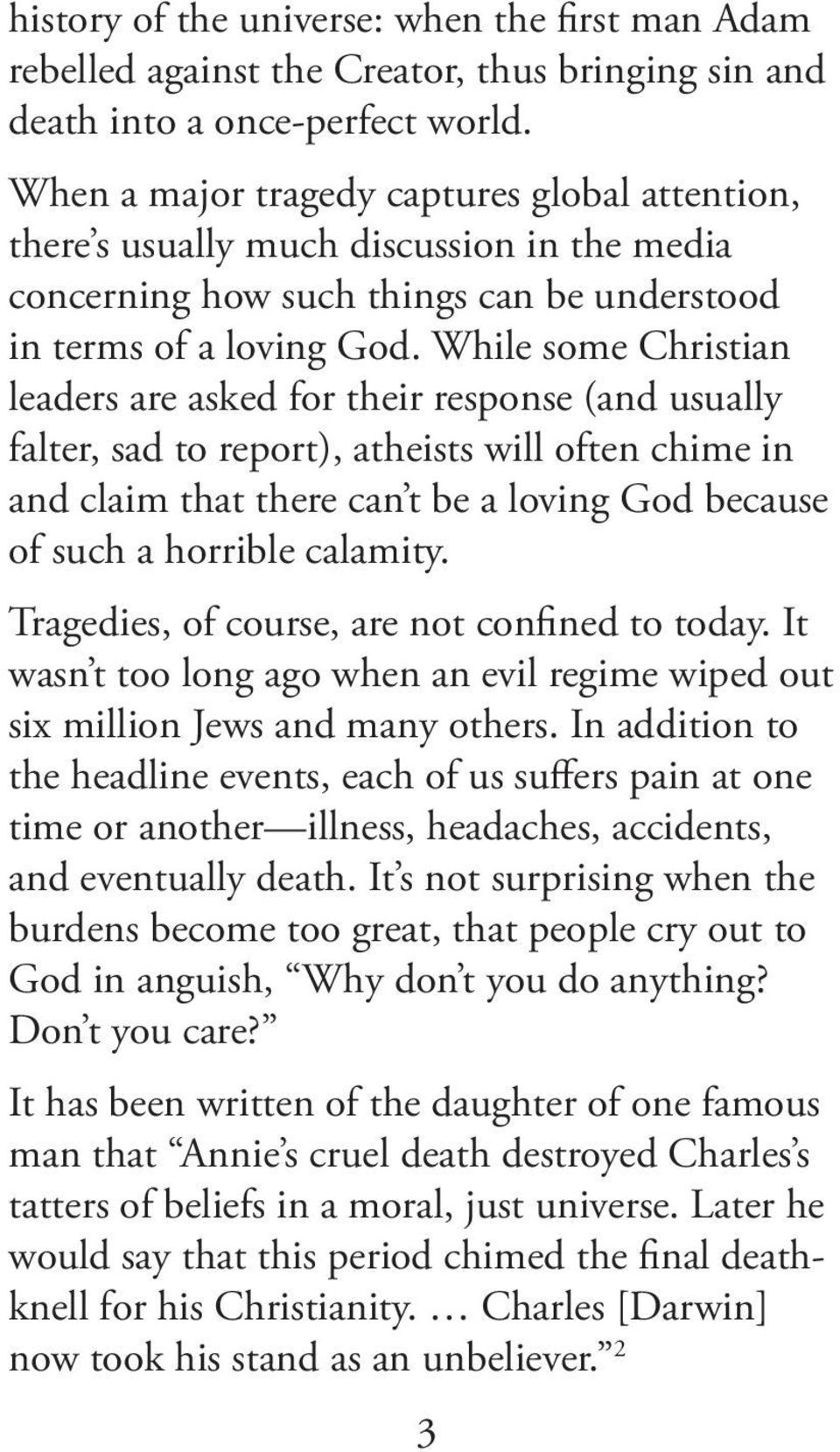 While some Christian leaders are asked for their response (and usually falter, sad to report), atheists will often chime in and claim that there can t be a loving God because of such a horrible