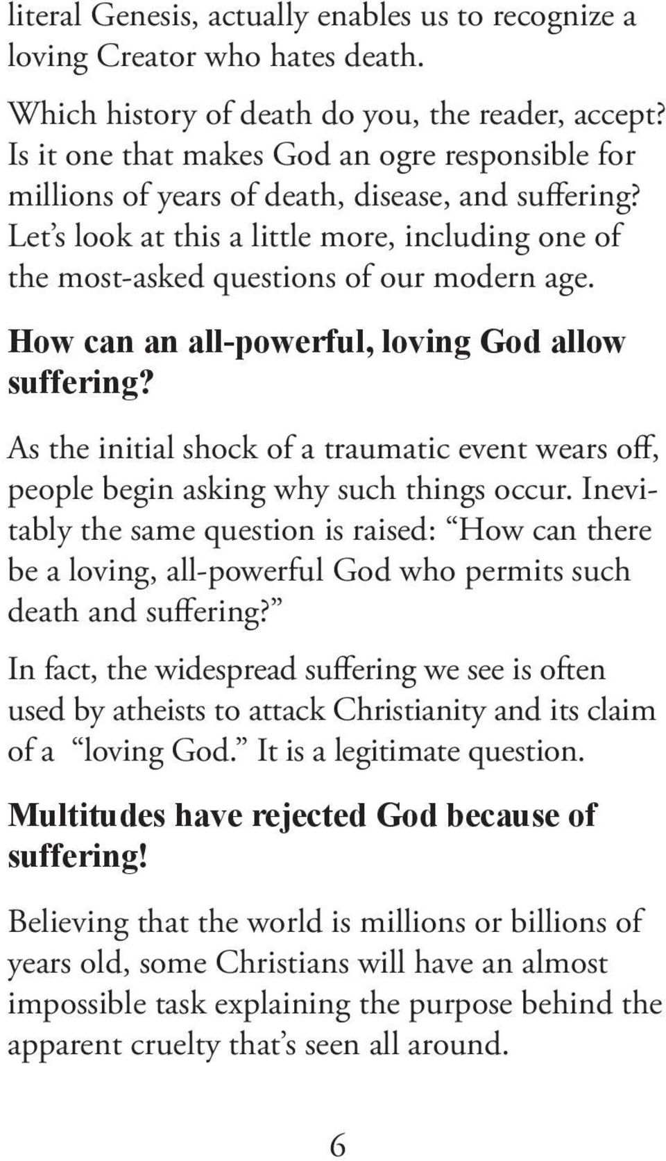 How can an all-powerful, loving God allow suffering? As the initial shock of a traumatic event wears off, people begin asking why such things occur.