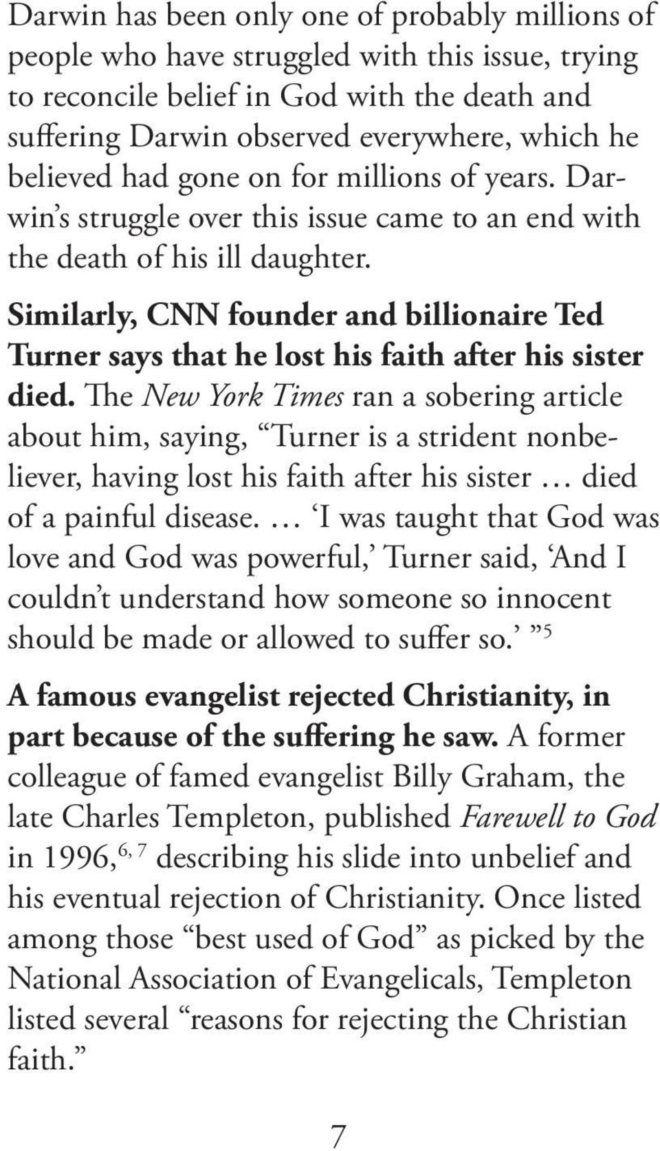 Similarly, CNN founder and billionaire Ted Turner says that he lost his faith after his sister died.