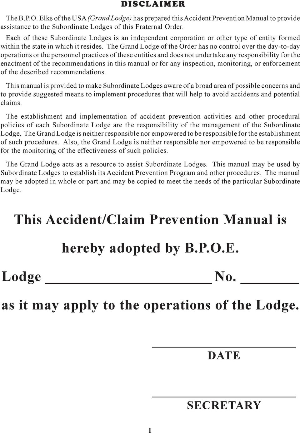 The Grand Lodge of the Order has no control over the day-to-day operations or the personnel practices of these entities and does not undertake any responsibility for the enactment of the