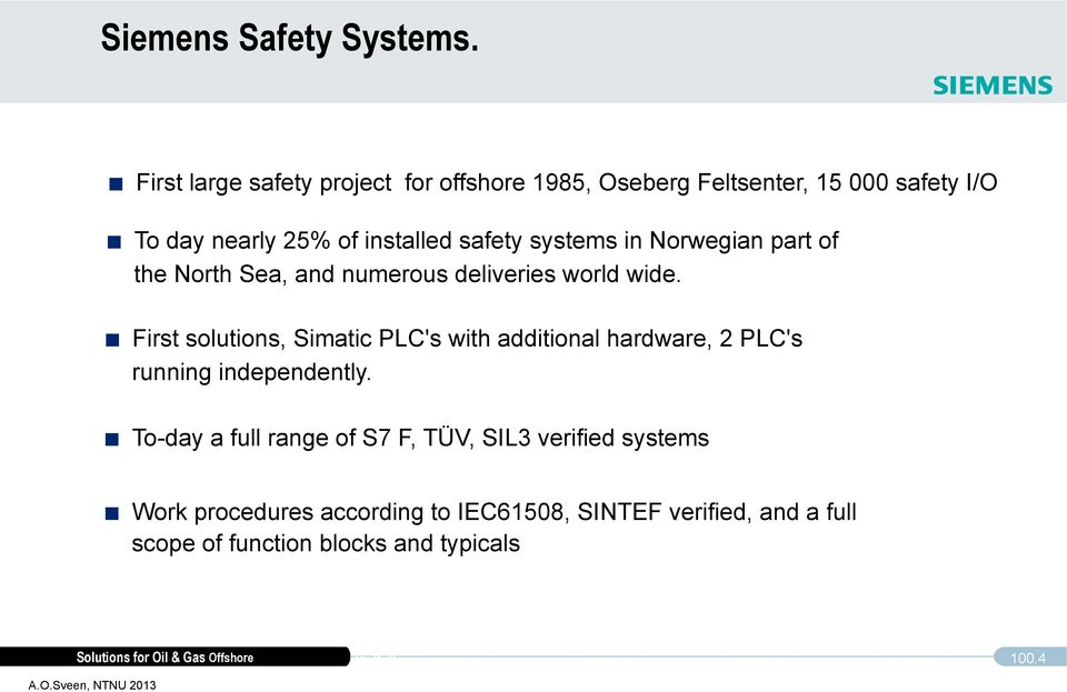 safety systems in Norwegian part of the North Sea, and numerous deliveries world wide.
