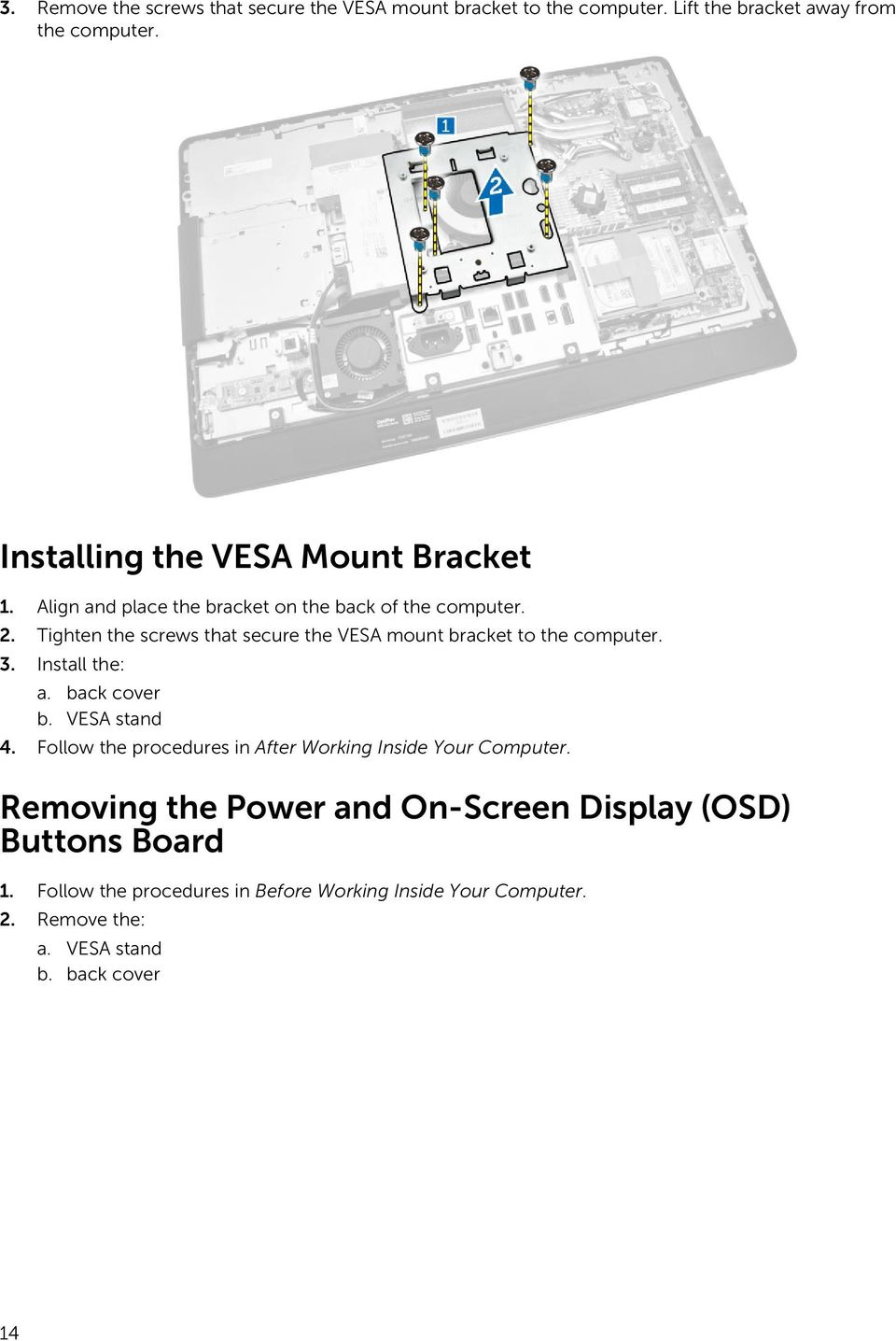 Tighten the screws that secure the VESA mount bracket to the computer. 3. Install the: a. back cover b. VESA stand 4.
