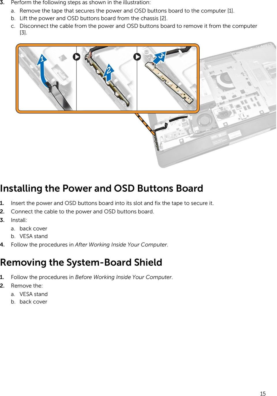 Insert the power and OSD buttons board into its slot and fix the tape to secure it. 2. Connect the cable to the power and OSD buttons board. 3. Install: a. back cover b. VESA stand 4.