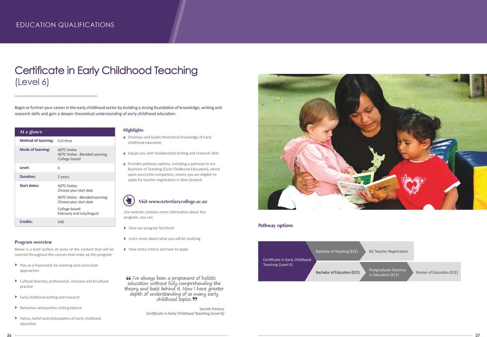 At a glance Method of learning: Full time Highlights Develops and builds theoretical knowledge of early childhood education Mode of learning: Level: Duration: Start dates: NZTC Online NZTC Online -