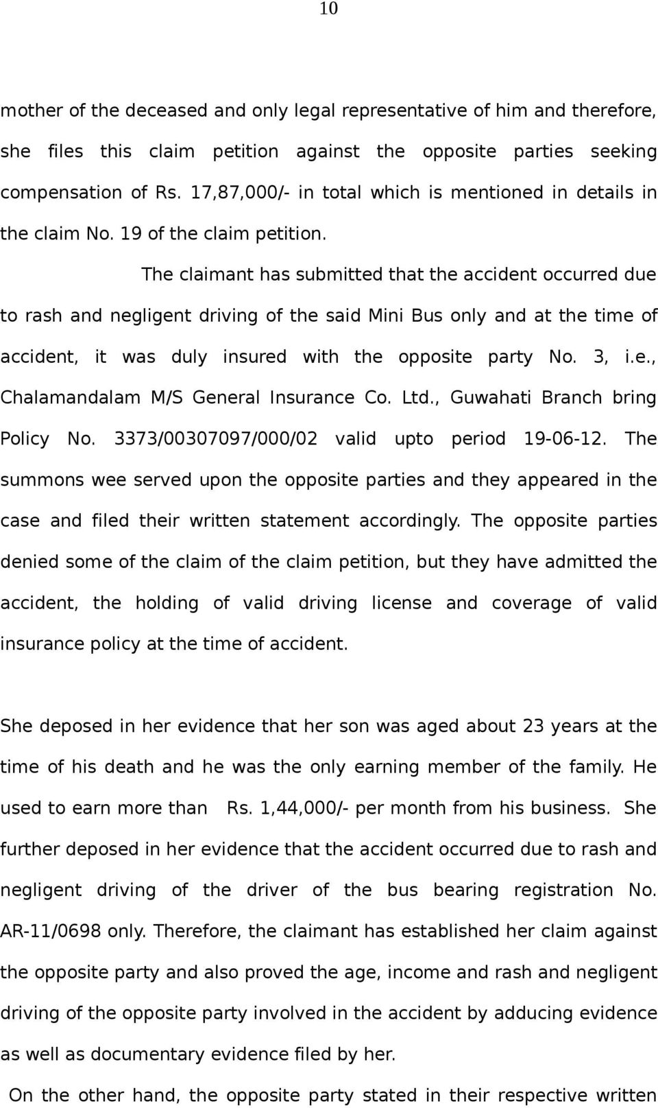 The claimant has submitted that the accident occurred due to rash and negligent driving of the said Mini Bus only and at the time of accident, it was duly insured with the opposite party No. 3, i.e., Chalamandalam M/S General Insurance Co.