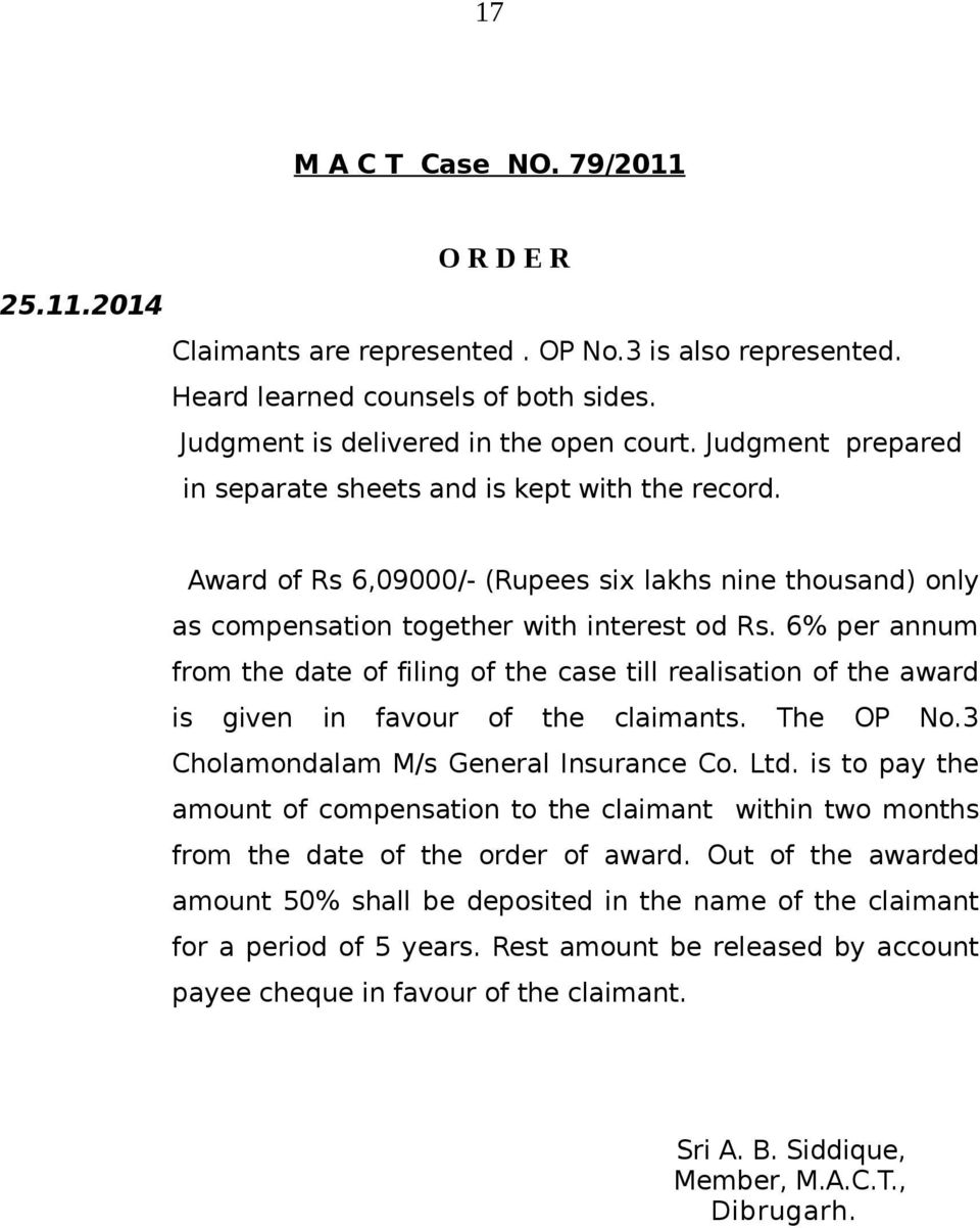 6% per annum from the date of filing of the case till realisation of the award is given in favour of the claimants. The OP No.3 Cholamondalam M/s General Insurance Co. Ltd.