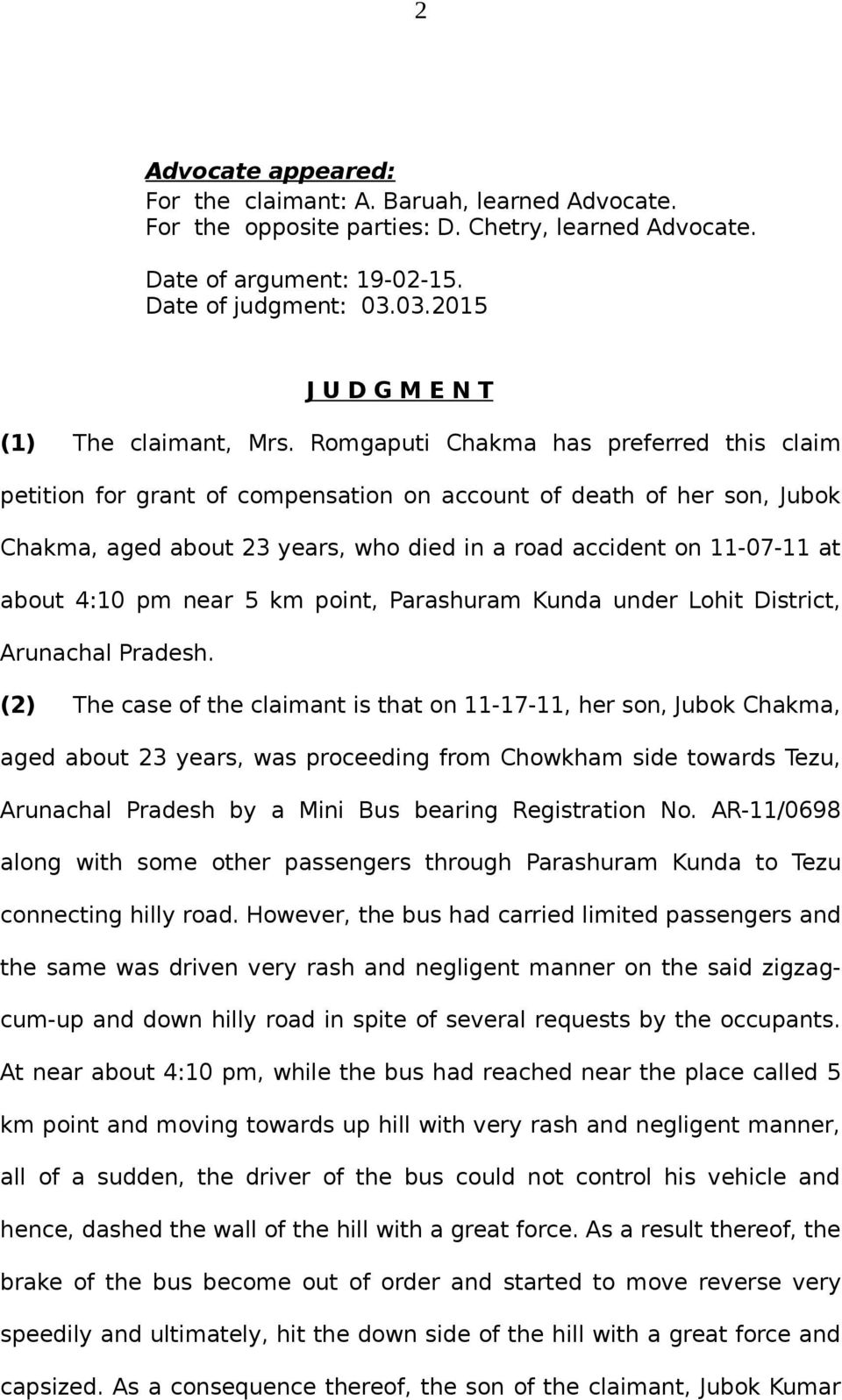Romgaputi Chakma has preferred this claim petition for grant of compensation on account of death of her son, Jubok Chakma, aged about 23 years, who died in a road accident on 11-07-11 at about 4:10