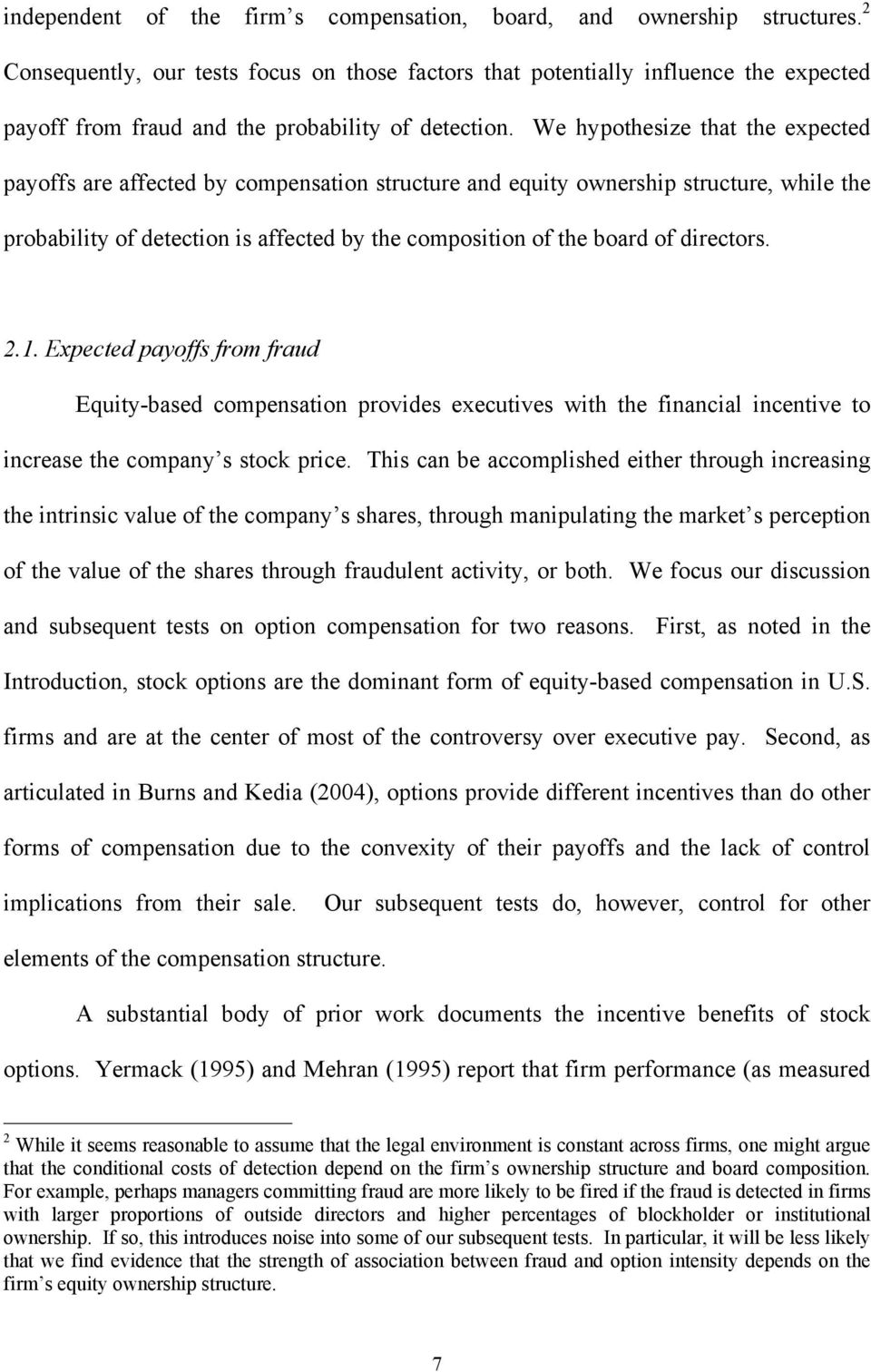 We hypothesize that the expected payoffs are affected by compensation structure and equity ownership structure, while the probability of detection is affected by the composition of the board of