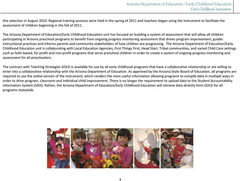 The Arizona Department of Education/Early Childhood Education unit has focused on building a system of assessment that will allow all children participating in Arizona preschool programs to benefit