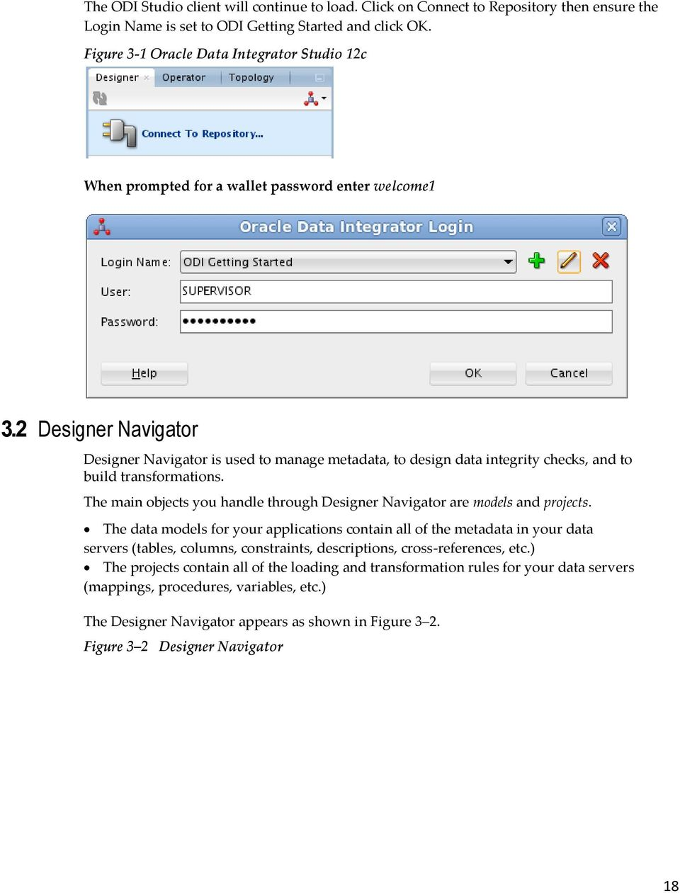2 Designer Navigator Designer Navigator is used to manage metadata, to design data integrity checks, and to build transformations.