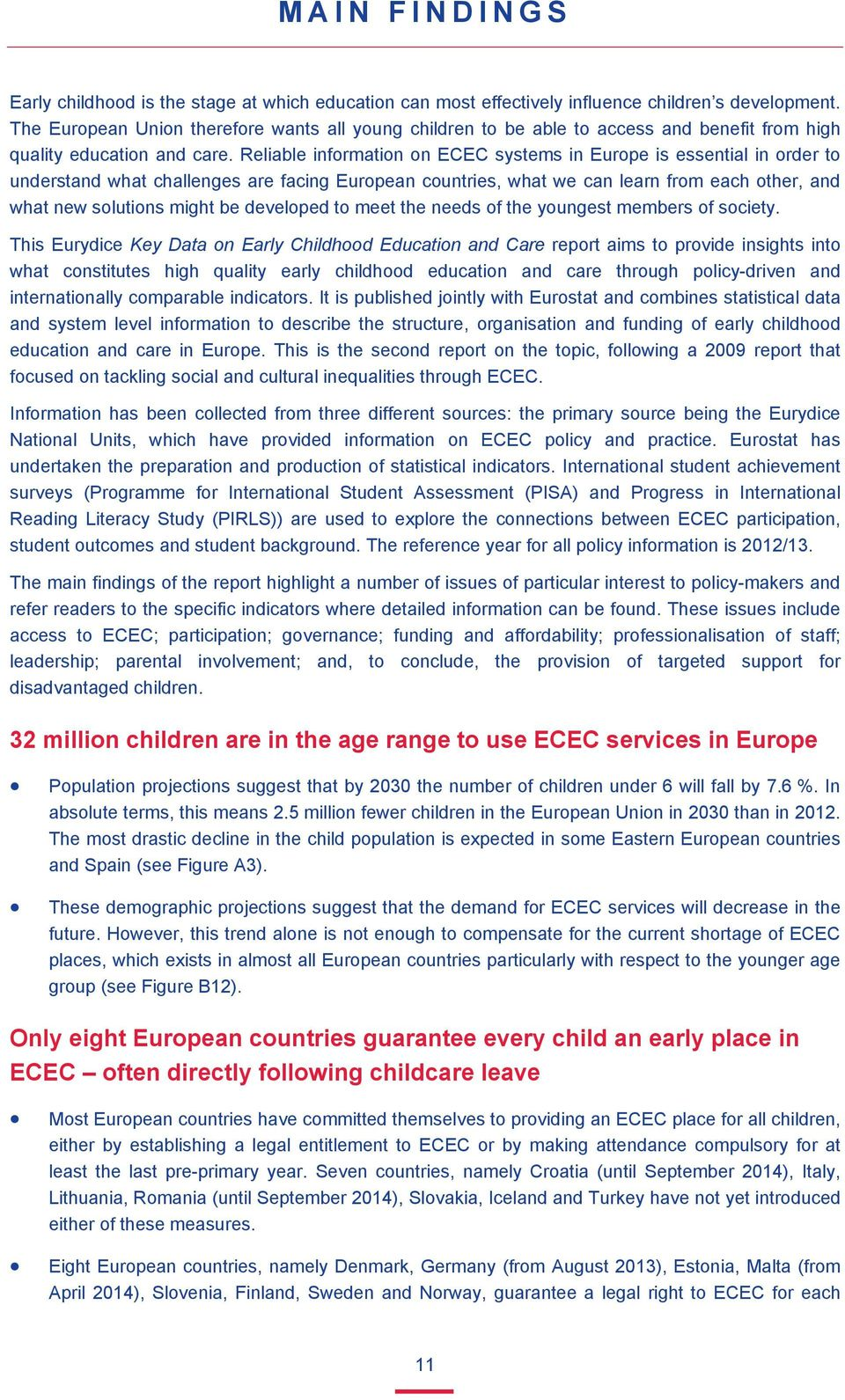 Reliable information on ECEC systems in Europe is essential in order to understand what challenges are facing European countries, what we can learn from each other, and what new solutions might be
