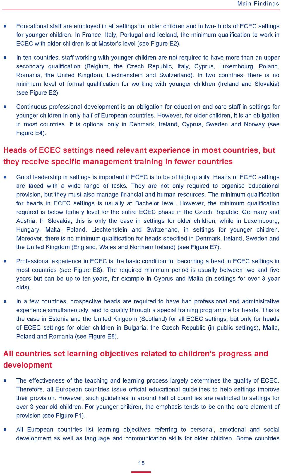 In ten countries, staff working with younger children are not required to have more than an upper secondary qualification (Belgium, the Czech Republic, Italy, Cyprus, Luxembourg, Poland, Romania, the