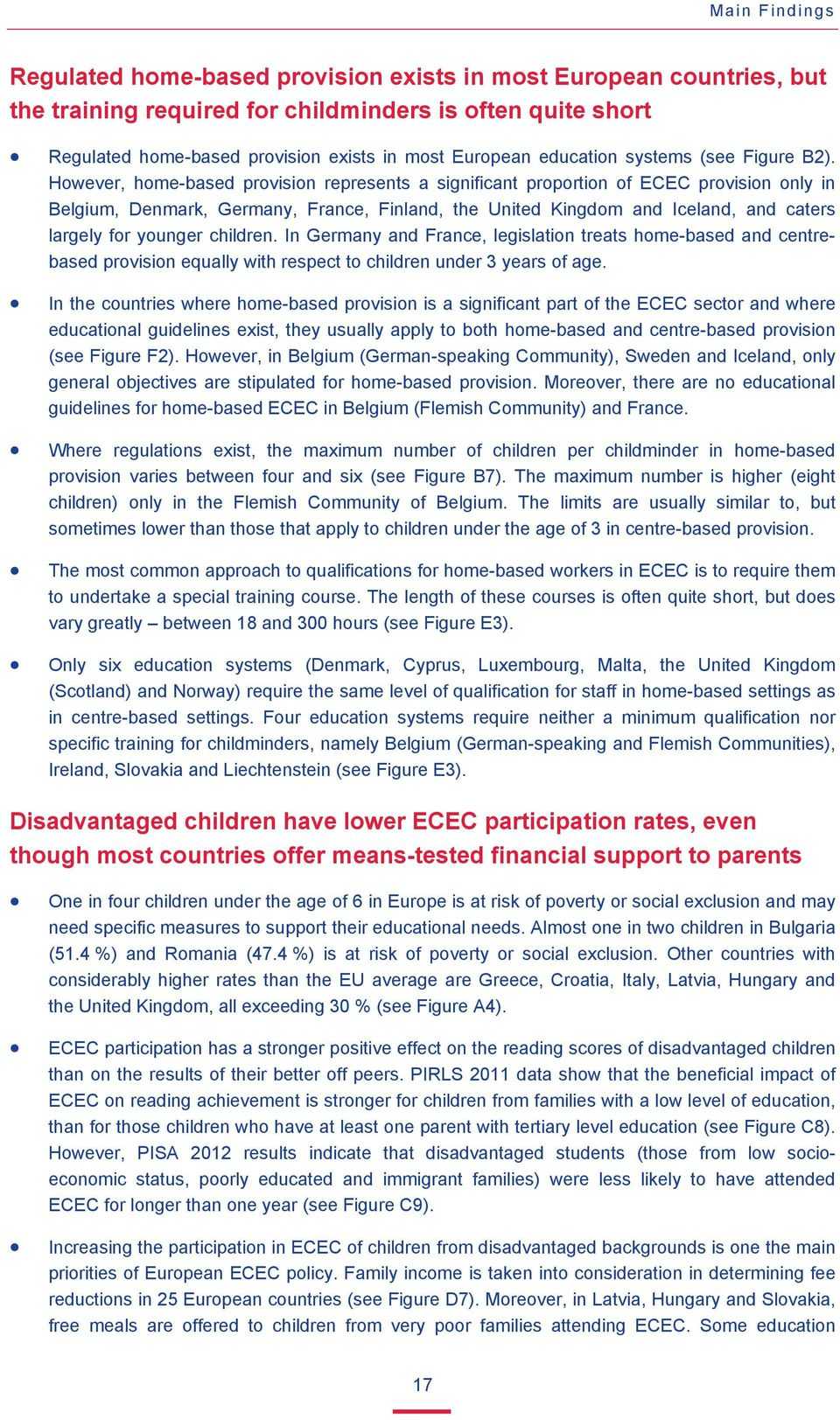 However, home-based provision represents a significant proportion of ECEC provision only in Belgium, Denmark, Germany, France, Finland, the United Kingdom and Iceland, and caters largely for younger