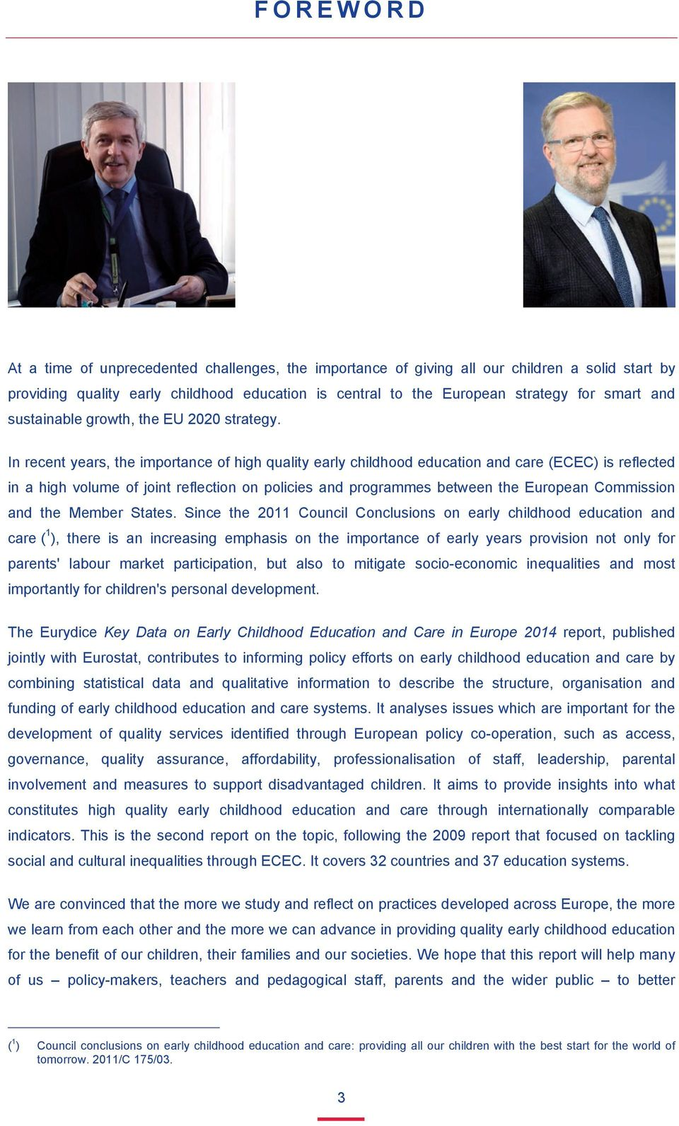 In recent years, the importance of high quality early childhood education and care (ECEC) is reflected in a high volume of joint reflection on policies and programmes between the European Commission