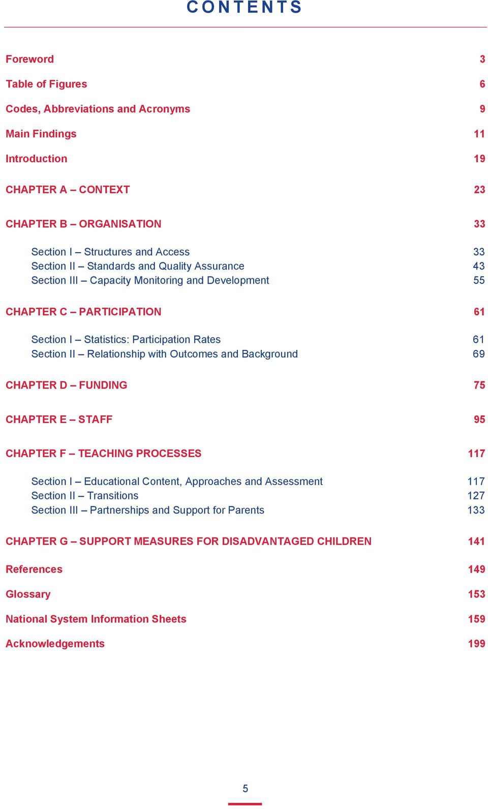 with Outcomes and Background 69 CHAPTER D FUNDING 75 CHAPTER E STAFF 95 CHAPTER F TEACHING PROCESSES 117 Section I Educational Content, Approaches and Assessment 117 Section II Transitions 127