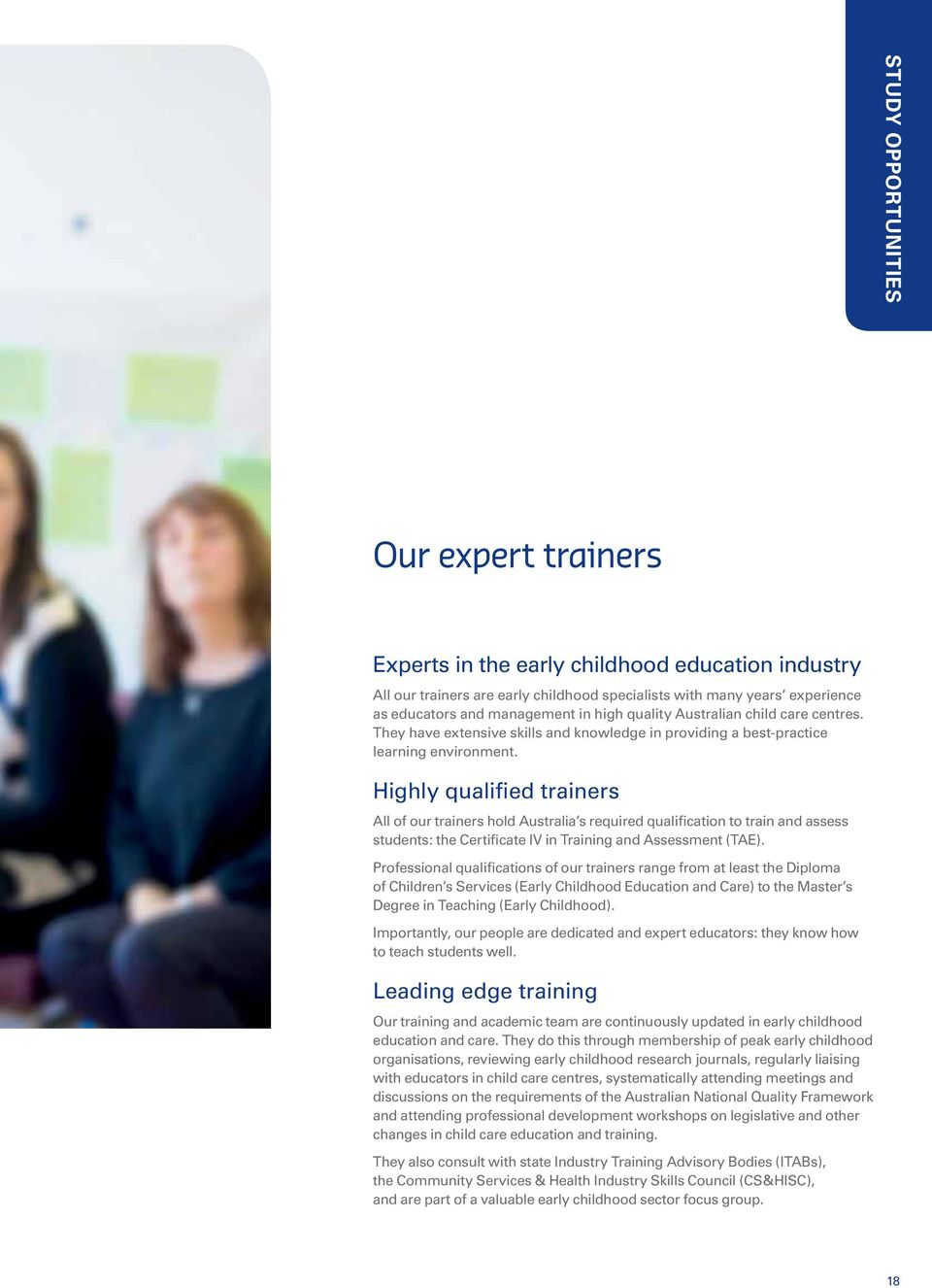 Highly qualified trainers All of our trainers hold Australia s required qualification to train and assess students: the Certificate IV in Training and Assessment (TAE).