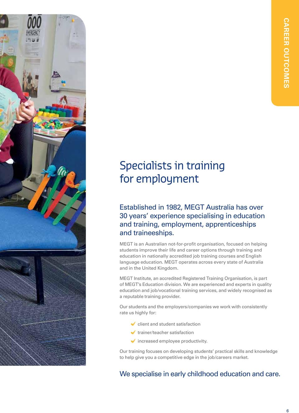 MEGT is an Australian not-for-profit organisation, focused on helping students improve their life and career options through training and education in nationally accredited job training courses and