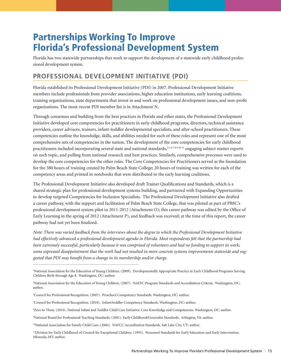 Professional Development Initiative members include professionals from provider associations, higher education institutions, early learning coalitions, training organizations, state departments that