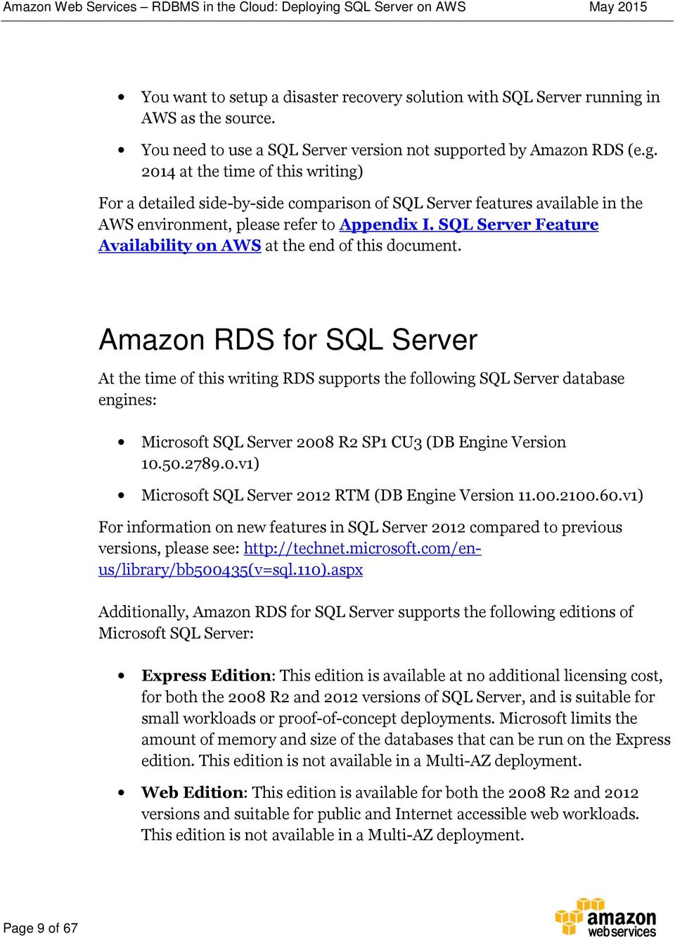 2014 at the time of this writing) For a detailed side-by-side comparison of SQL Server features available in the AWS environment, please refer to Appendix I.