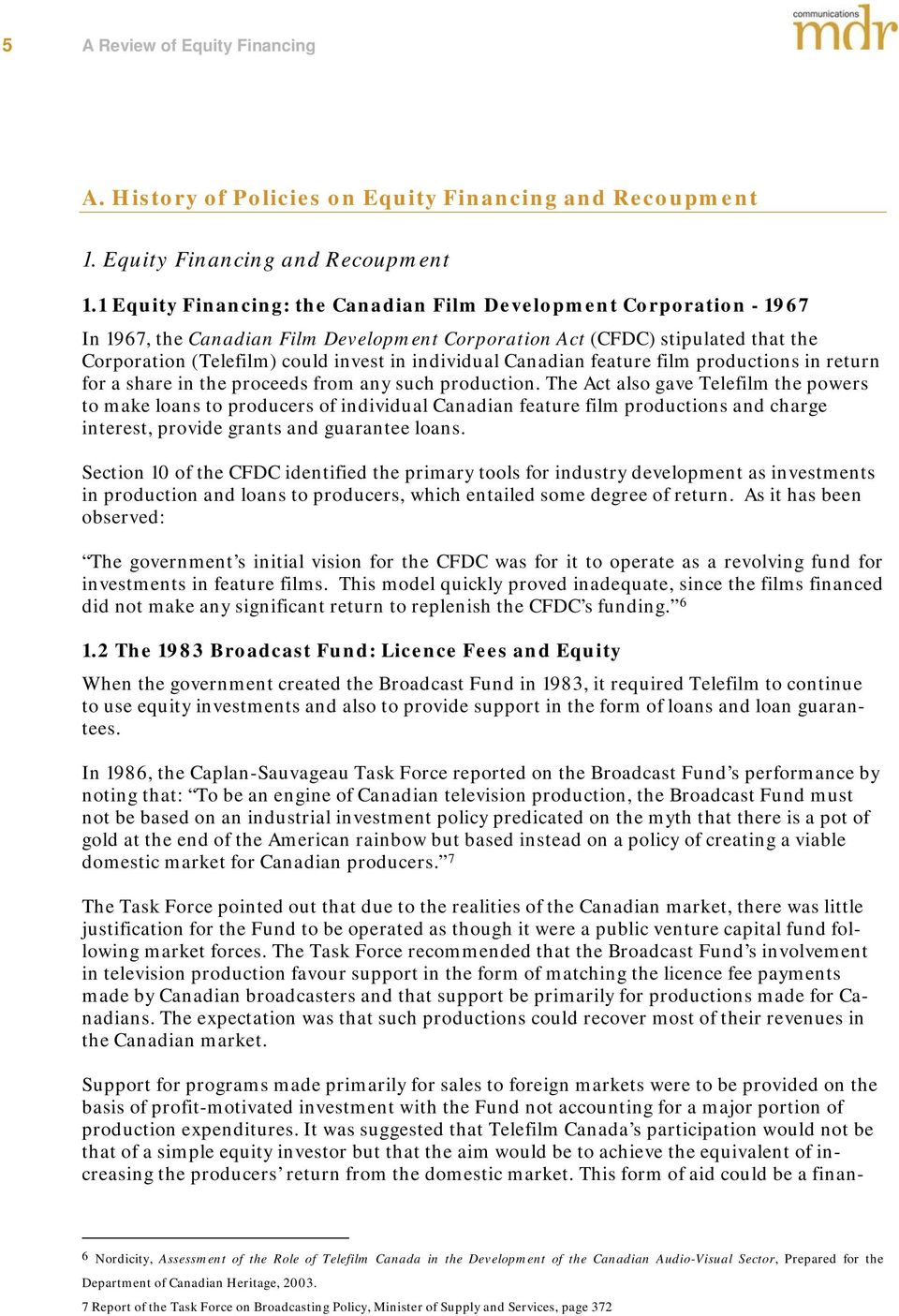 1 Equity Financing: the Canadian Film Development Corporation - 1967 In 1967, the Canadian Film Development Corporation Act (CFDC) stipulated that the Corporation (Telefilm) could invest in