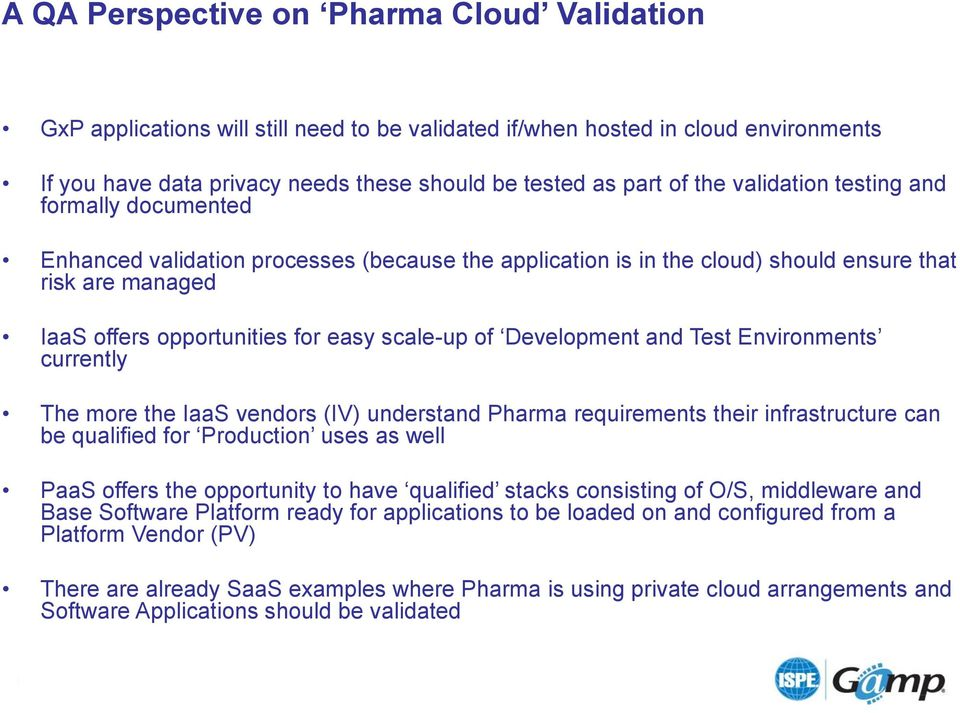 Development and Test Environments currently The more the IaaS vendors (IV) understand Pharma requirements their infrastructure can be qualified for Production uses as well PaaS offers the opportunity