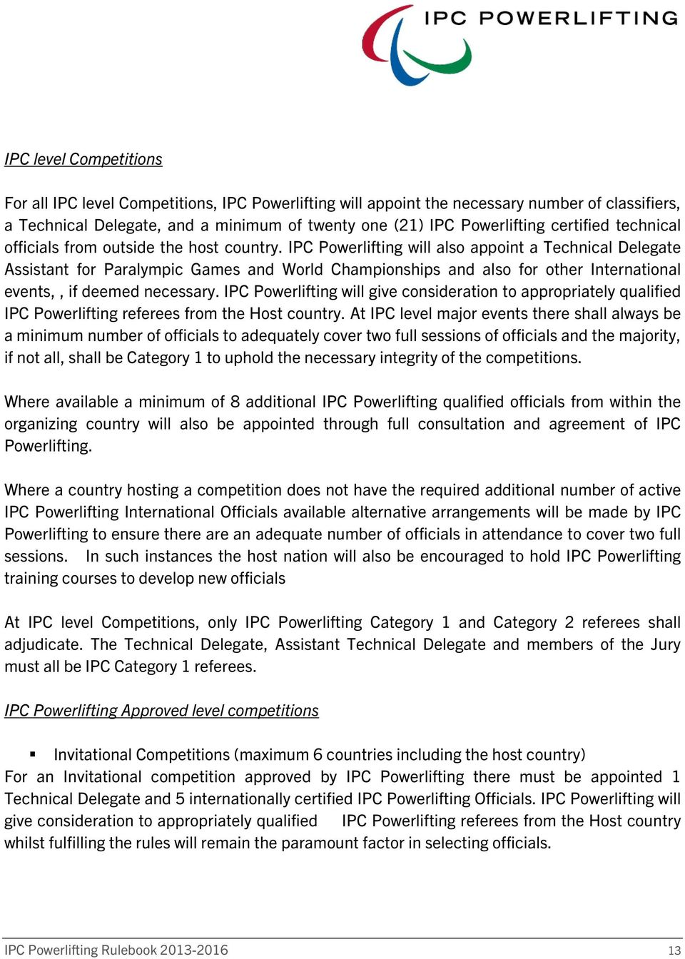 IPC Powerlifting will also appoint a Technical Delegate Assistant for Paralympic Games and World Championships and also for other International events,, if deemed necessary.