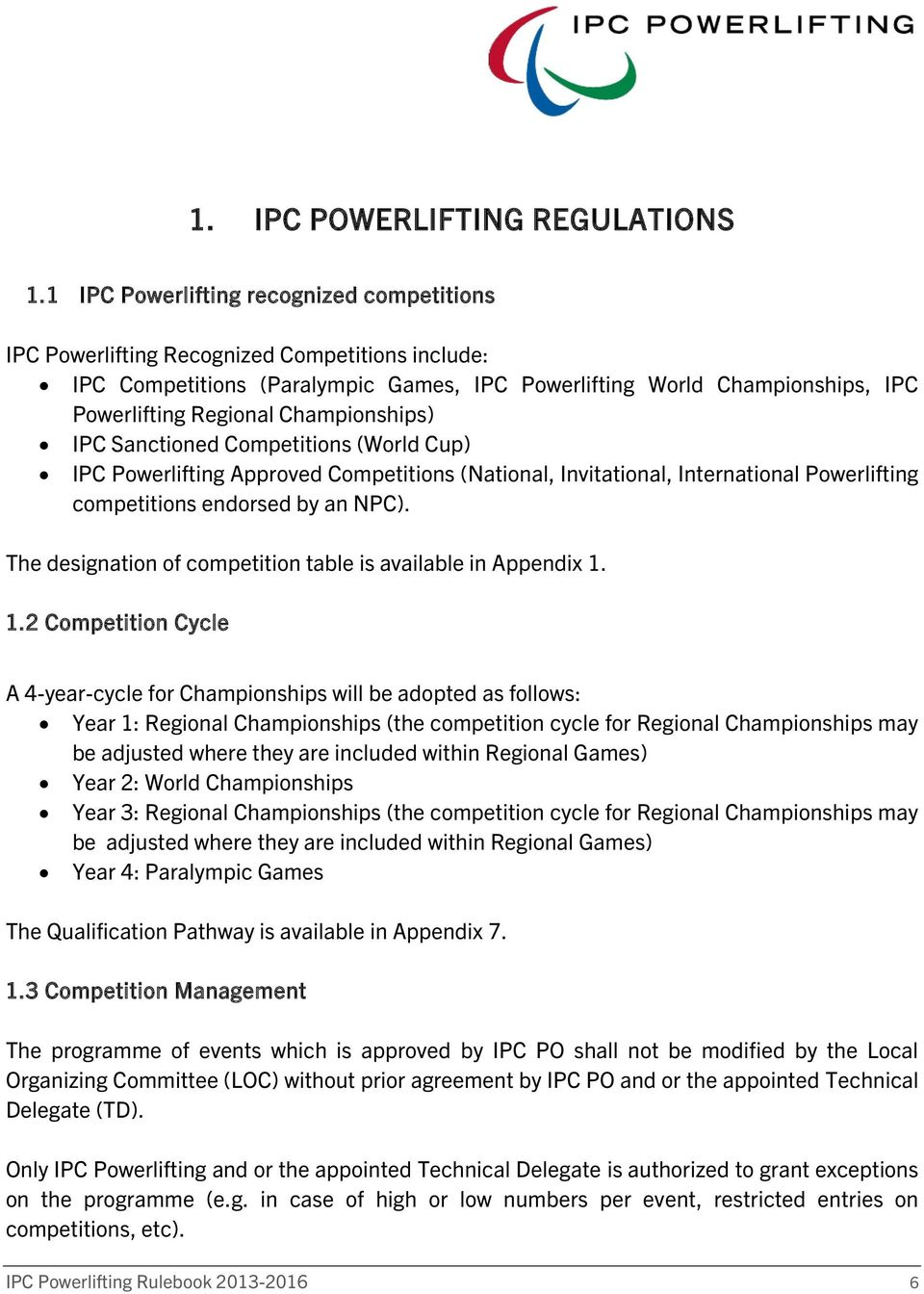 Championships) IPC Sanctioned Competitions (World Cup) IPC Powerlifting Approved Competitions (National, Invitational, International Powerlifting competitions endorsed by an NPC).