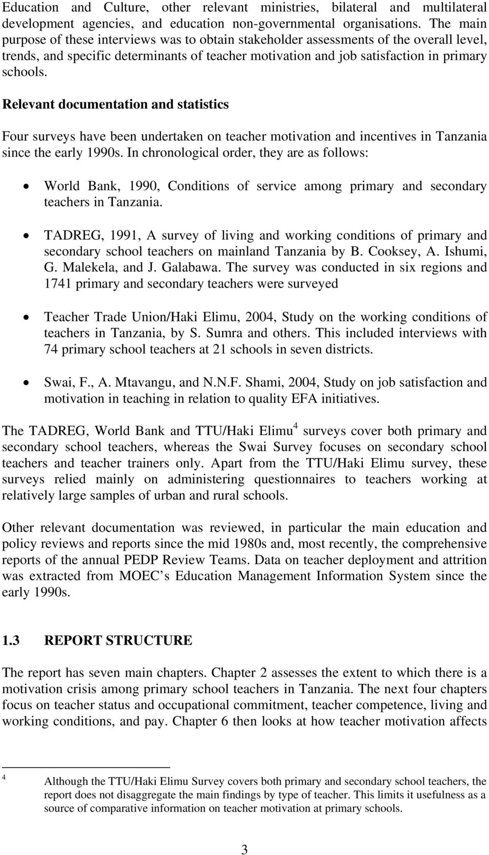 Relevant documentation and statistics Four surveys have been undertaken on teacher motivation and incentives in Tanzania since the early 1990s.