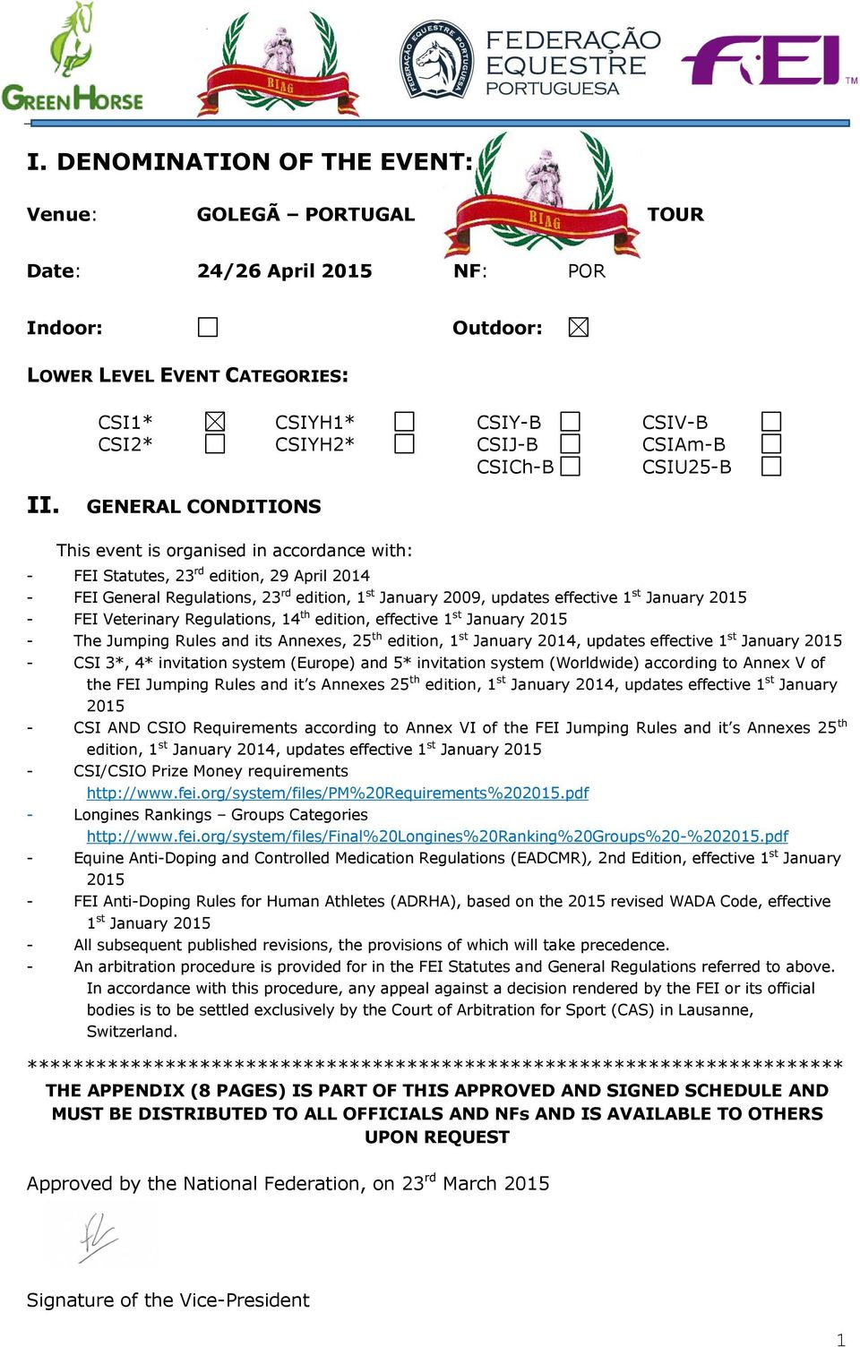 Regulations, 23 rd edition, 1 st January 2009, updates effective 1 st January 2015 - FEI Veterinary Regulations, 14 th edition, effective 1 st January 2015 - The Jumping Rules and its Annexes, 25 th