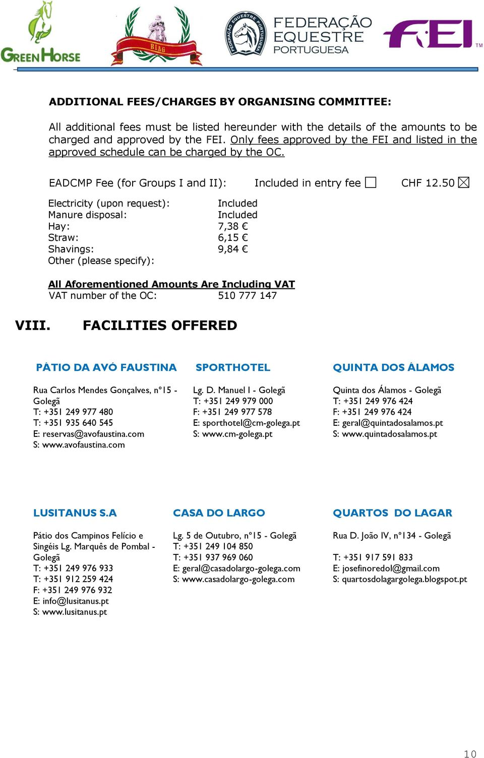 50 Electricity (upon request): Included Manure disposal: Included Hay: 7,38 Straw: 6,15 Shavings: 9,84 Other (please specify): All Aforementioned Amounts Are Including VAT VAT number of the OC: 510