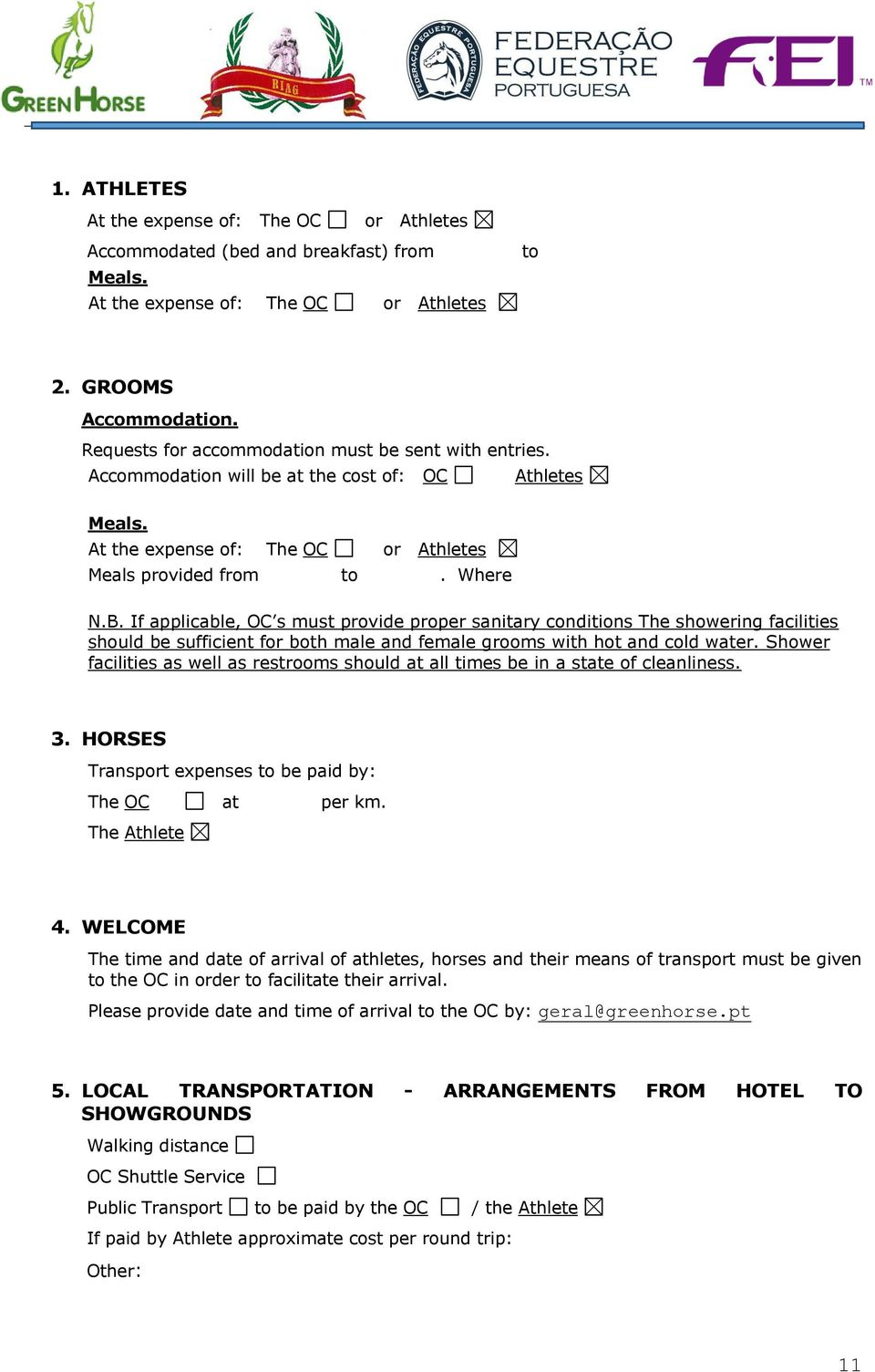 If applicable, OC s must provide proper sanitary conditions The showering facilities should be sufficient for both male and female grooms with hot and cold water.