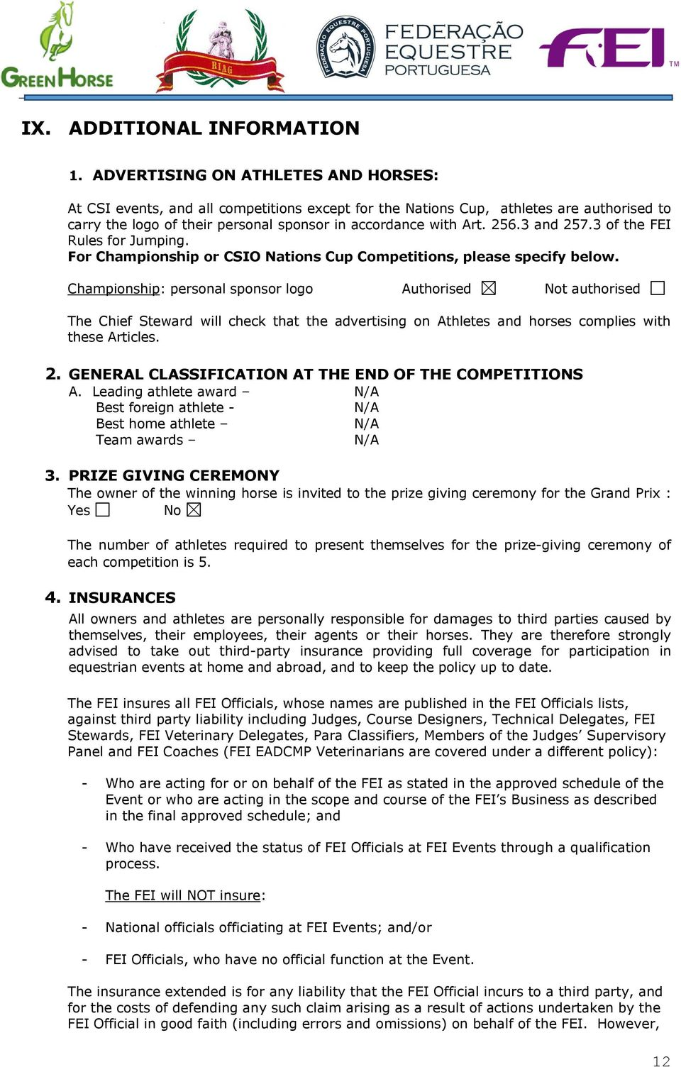 3 and 257.3 of the FEI Rules for Jumping. For Championship or CSIO Nations Cup Competitions, please specify below.