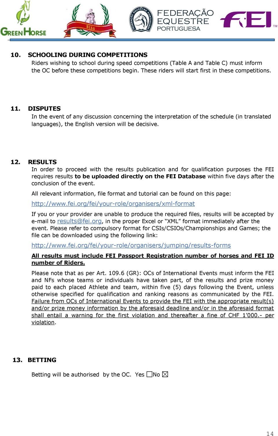 DISPUTES In the event of any discussion concerning the interpretation of the schedule (in translated languages), the English version will be decisive. 12.