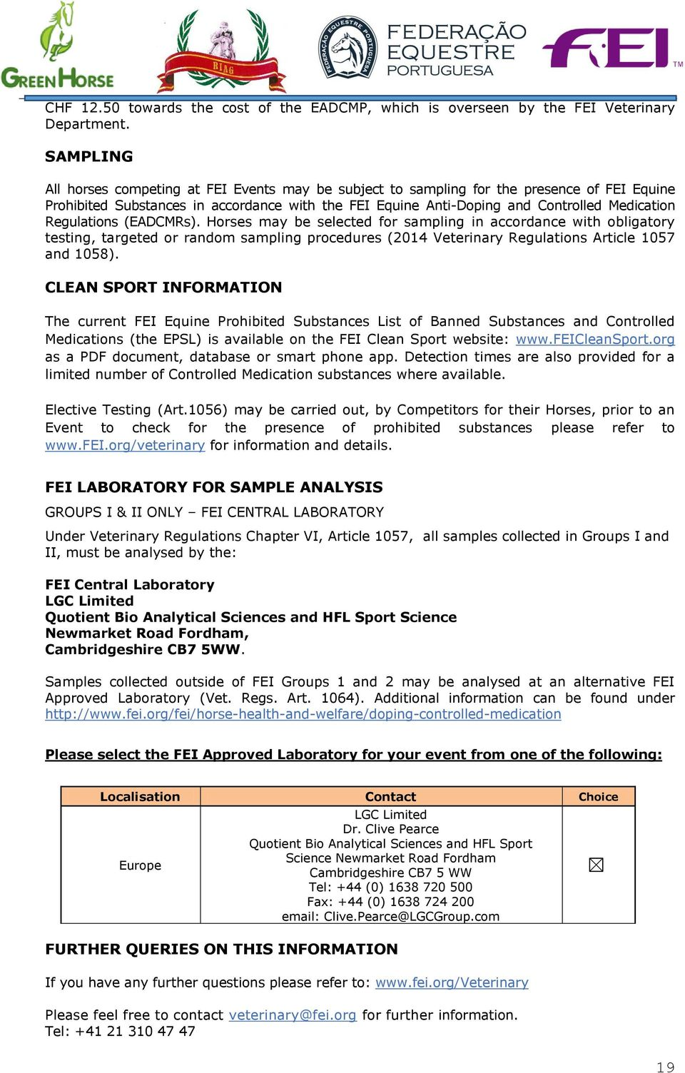 Regulations (EADCMRs). Horses may be selected for sampling in accordance with obligatory testing, targeted or random sampling procedures (2014 Veterinary Regulations Article 1057 and 1058).