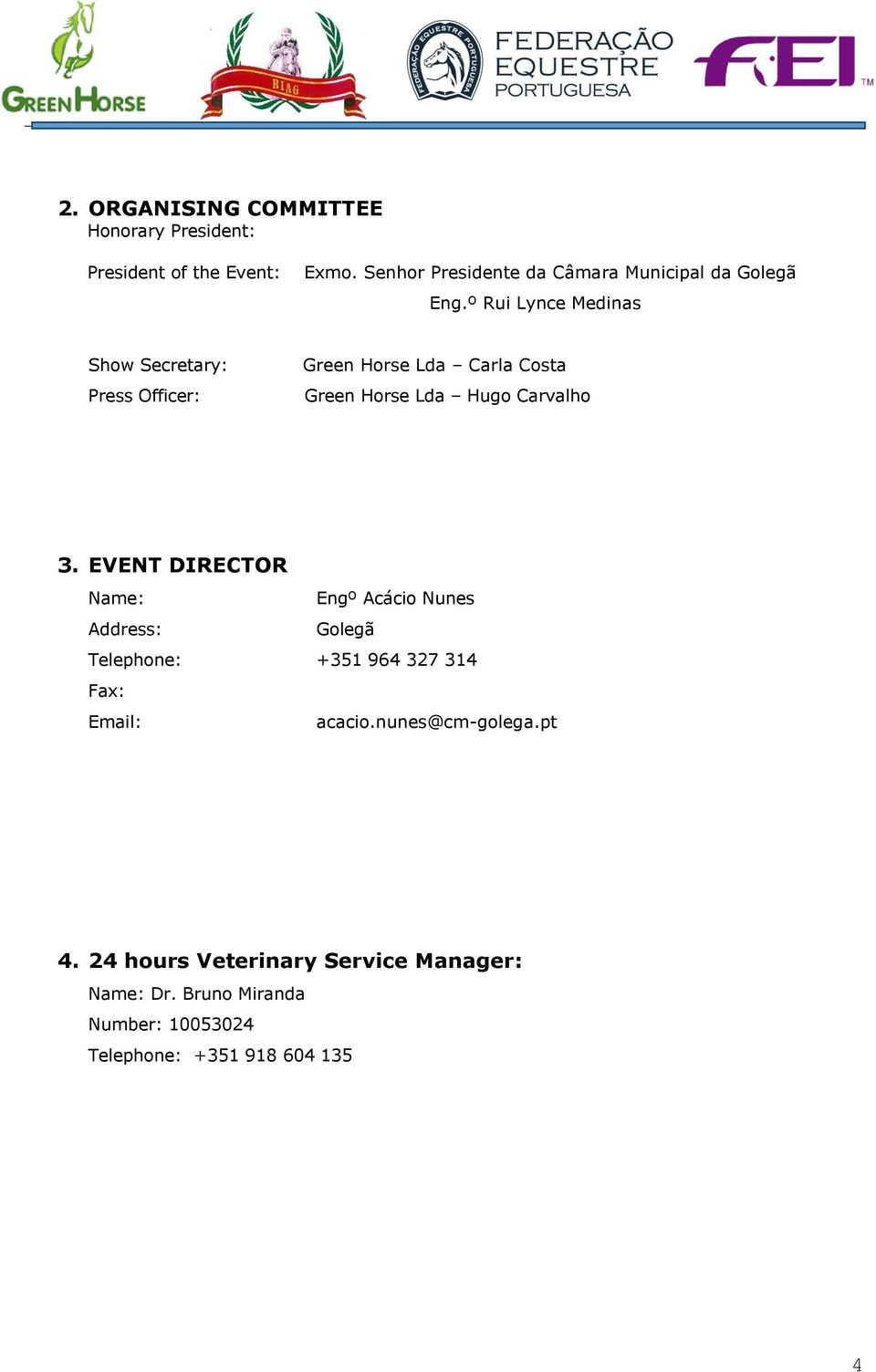 º Rui Lynce Medinas Show Secretary: Press Officer: Green Horse Lda Carla Costa Green Horse Lda Hugo Carvalho 3.